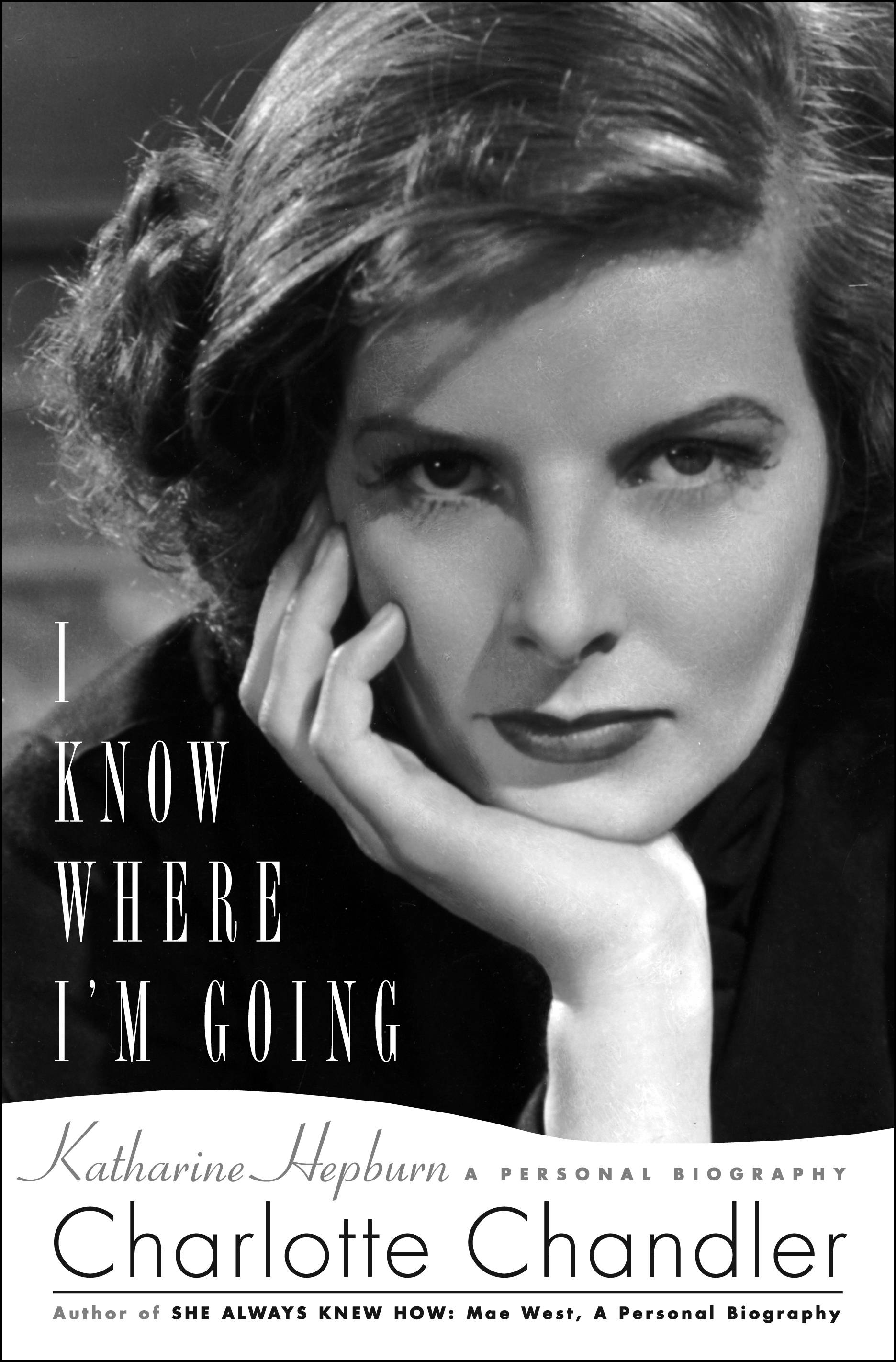 """I Know Where I'm Going: Katharine Hepburn, A Personal Biography"" (Simon & Schuster, 368 pages, $26), by Charlotte Chandler"