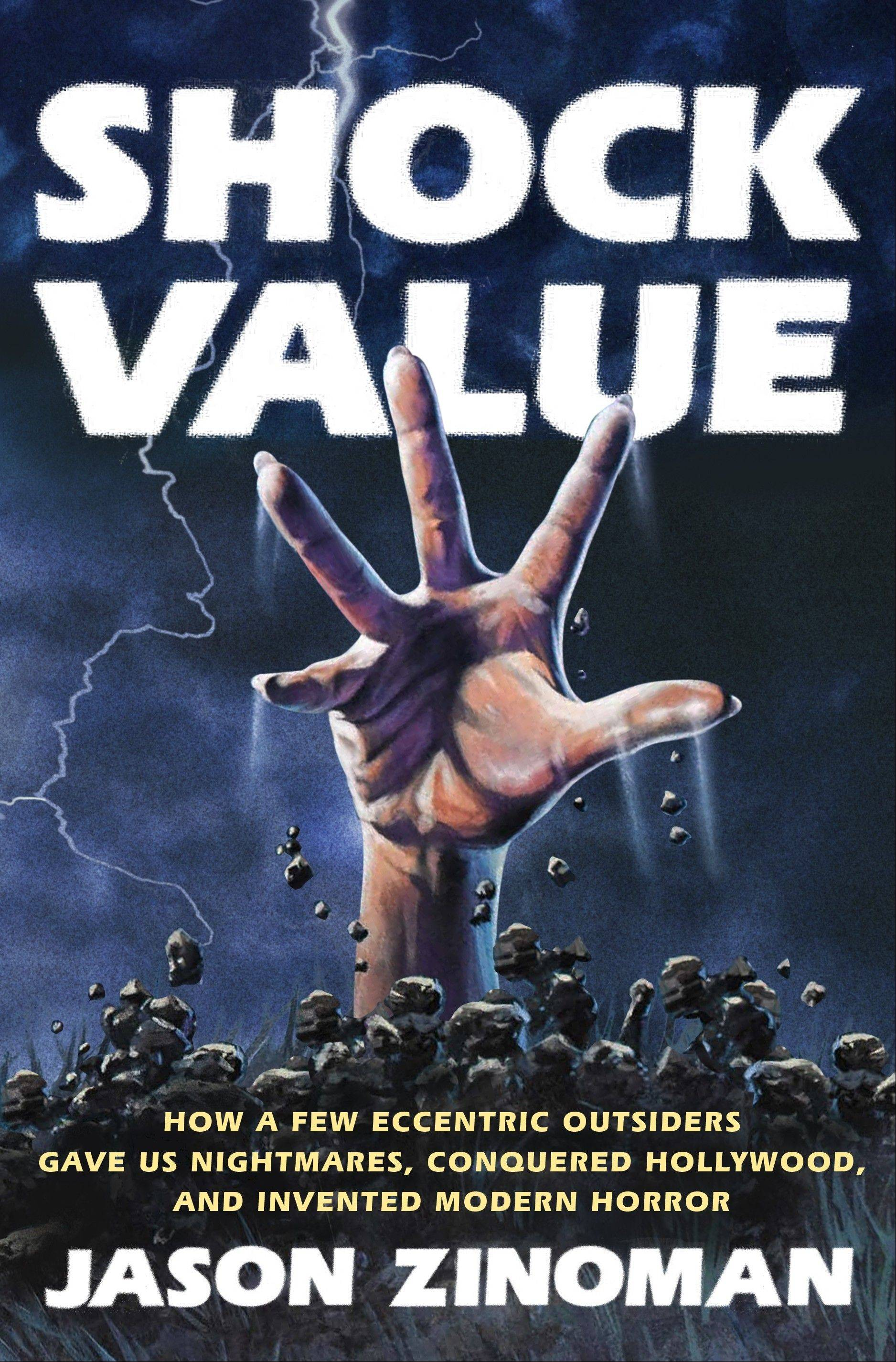 """Shock Value: How a Few Eccentric Outsiders Gave Us Nightmares, Conquered Hollywood and Invented Modern Horror"" by Jason Zinoman"