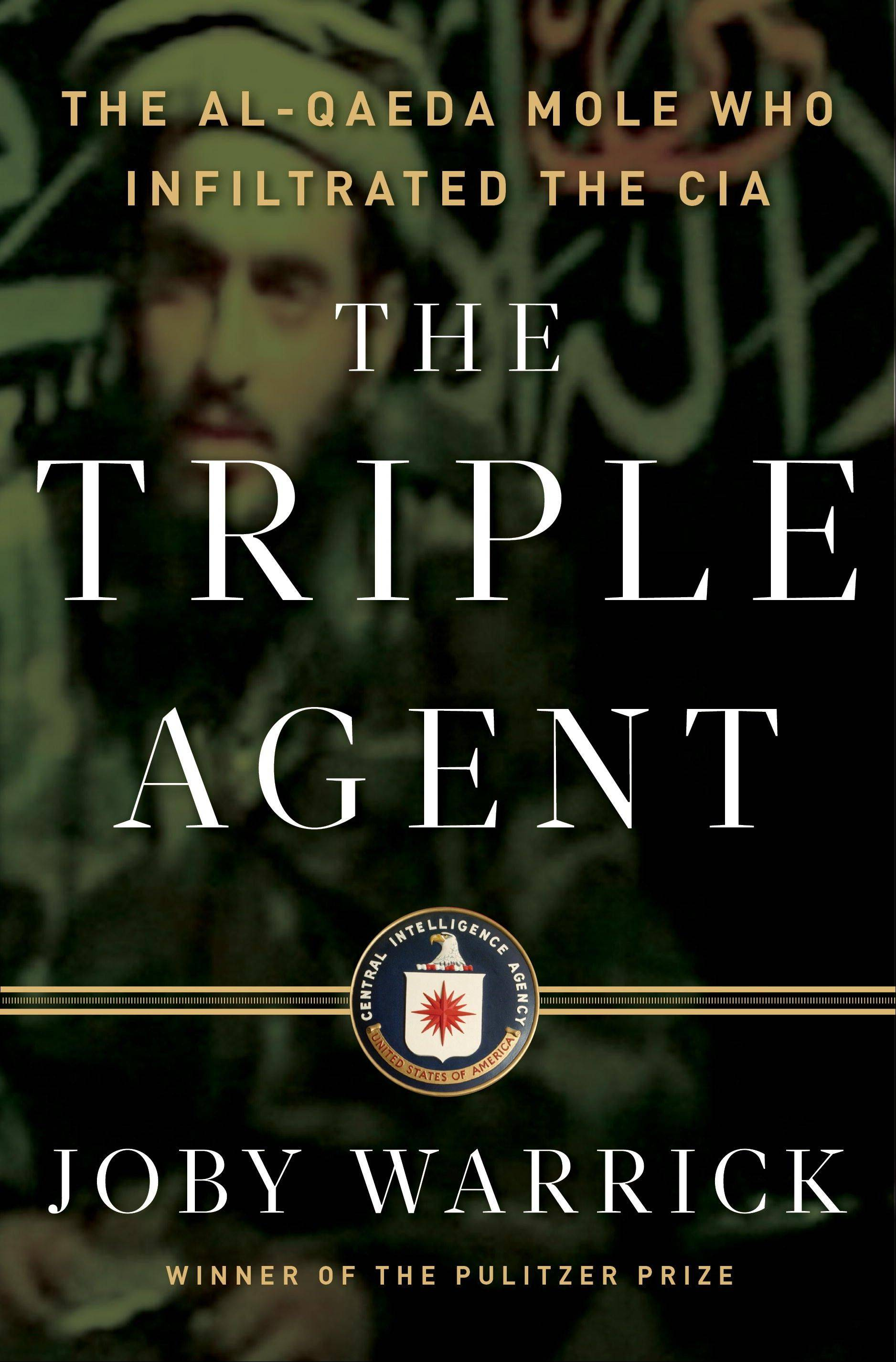 """The Triple Agent: The Al-Qaeda Mole Who Infiltrated the CIA"" by Joby Warrick"