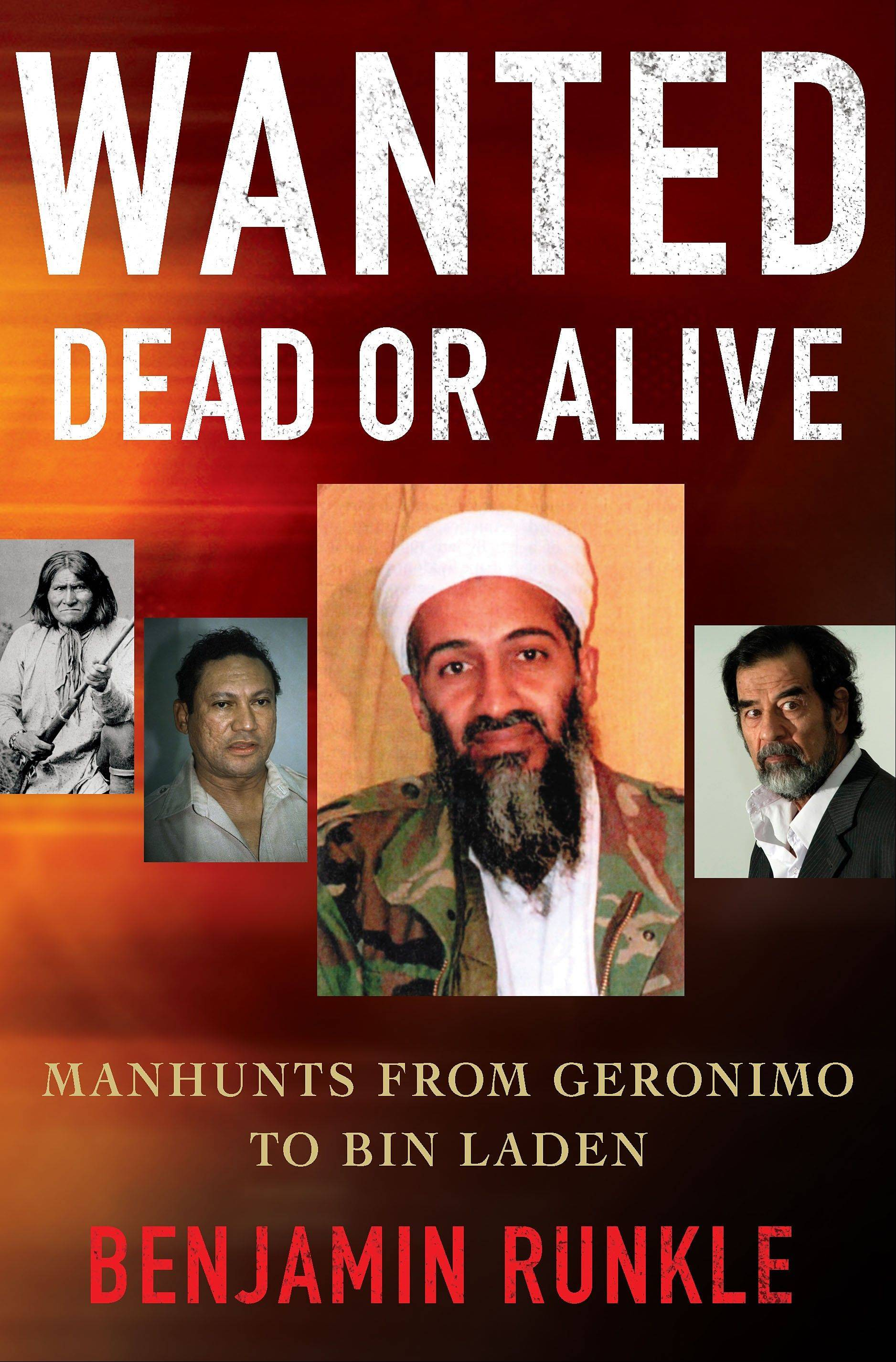 """Wanted Dead or Alive: Manhunts From Geronimo to Bin Laden"" by Benjamin Runkle"