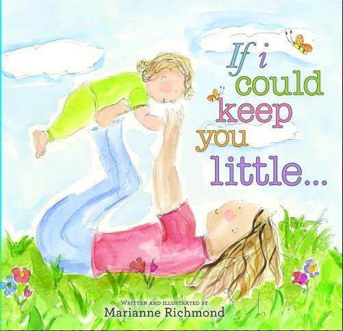 """If I Could Keep You Little"" by Marianne Richmond, 2010, Sourcebooks, $15.99, 32 pages."