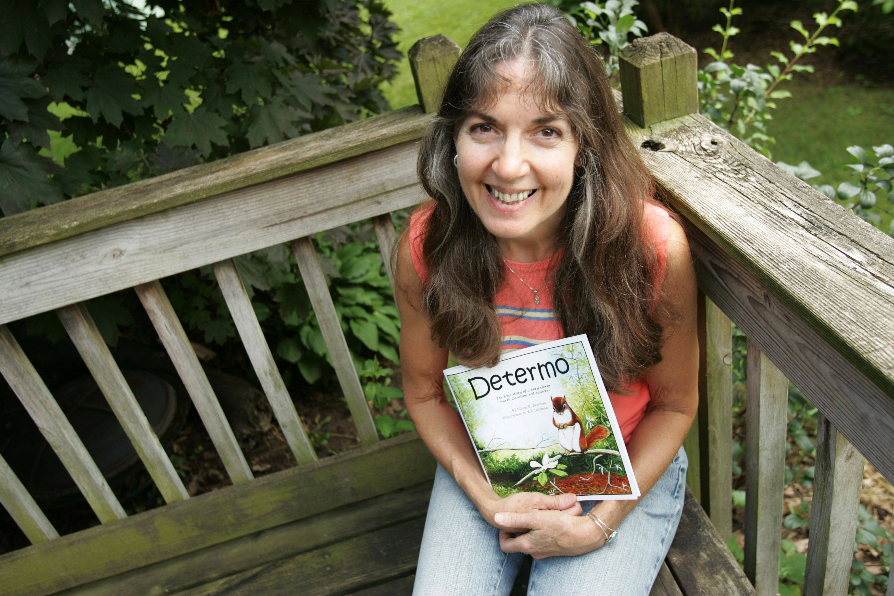 Elgin-based illustrator Sue Dettman has helped bring her mother-in-law�s picture book to life. The story of Determo the squirrel details her mother-in-law�s battle with a crafty red squirrel.