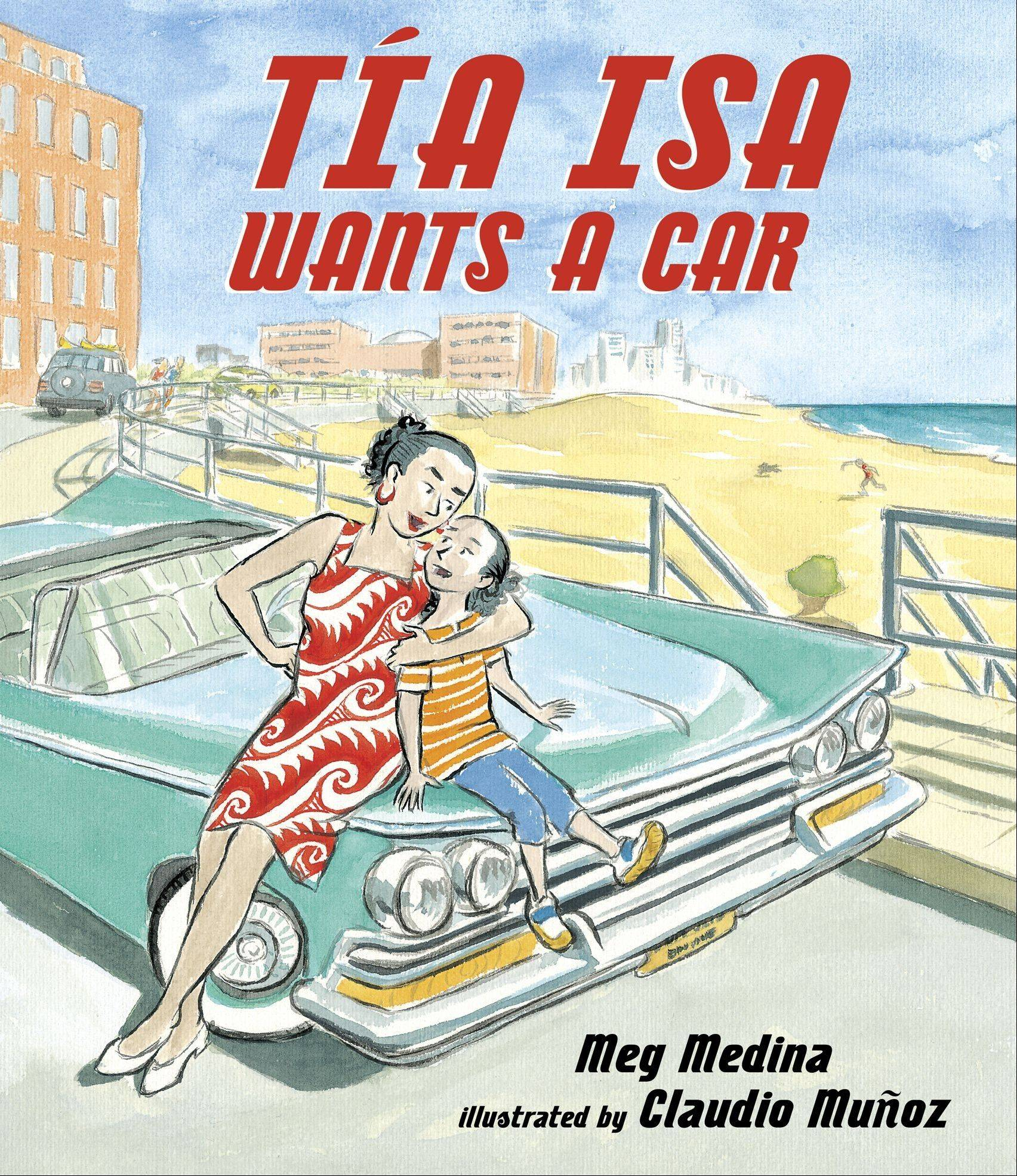 """T�a Isa Wants a Car"" by Meg Medina, illustrated by Claudio Mu�oz (2011, Candlewick Press), $15.99, 32 pages."