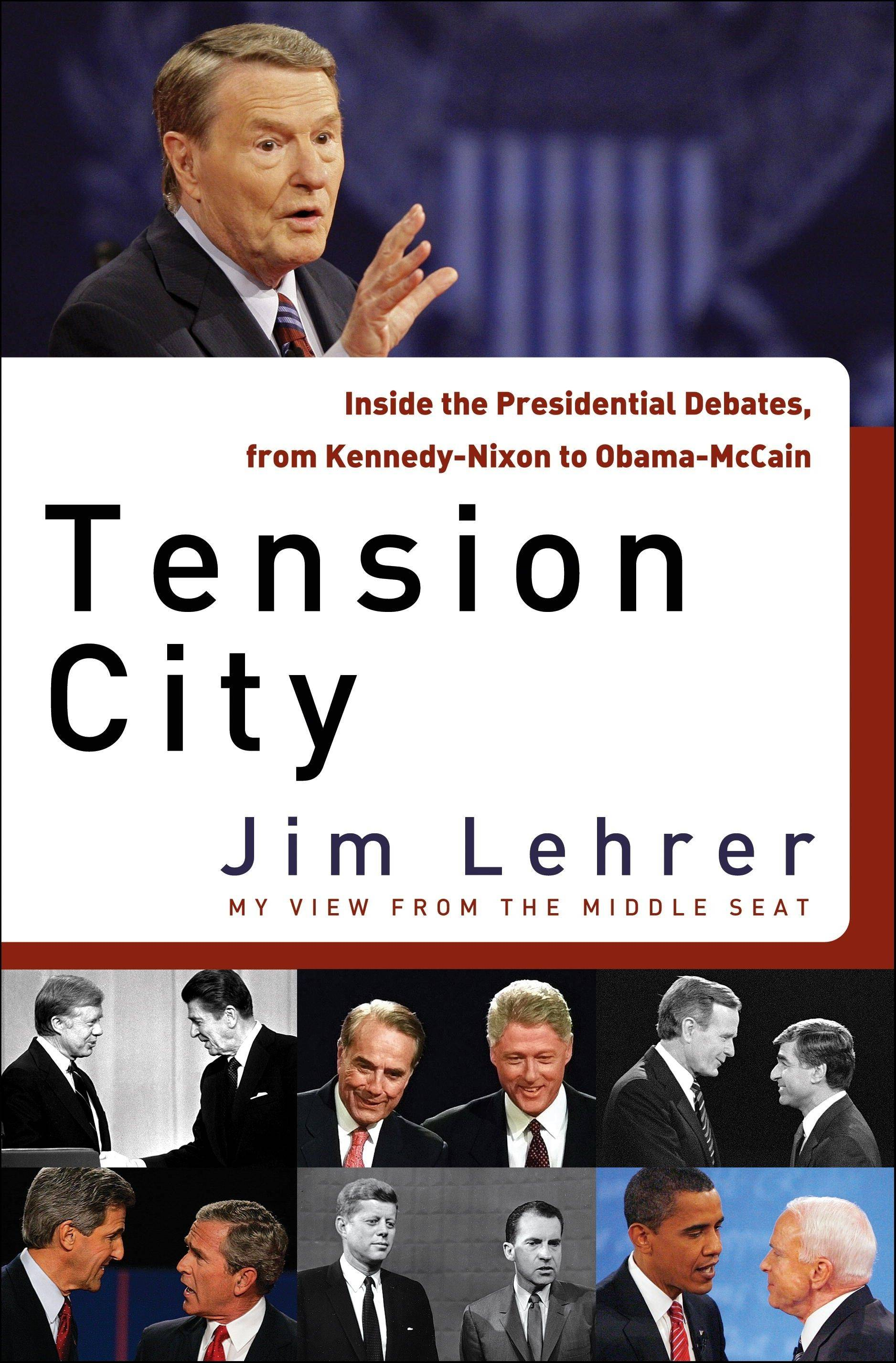 """Tension City: Inside the Presidential Debates, From Kennedy-Nixon to Obama-McCain"" by Jim Lehrer"