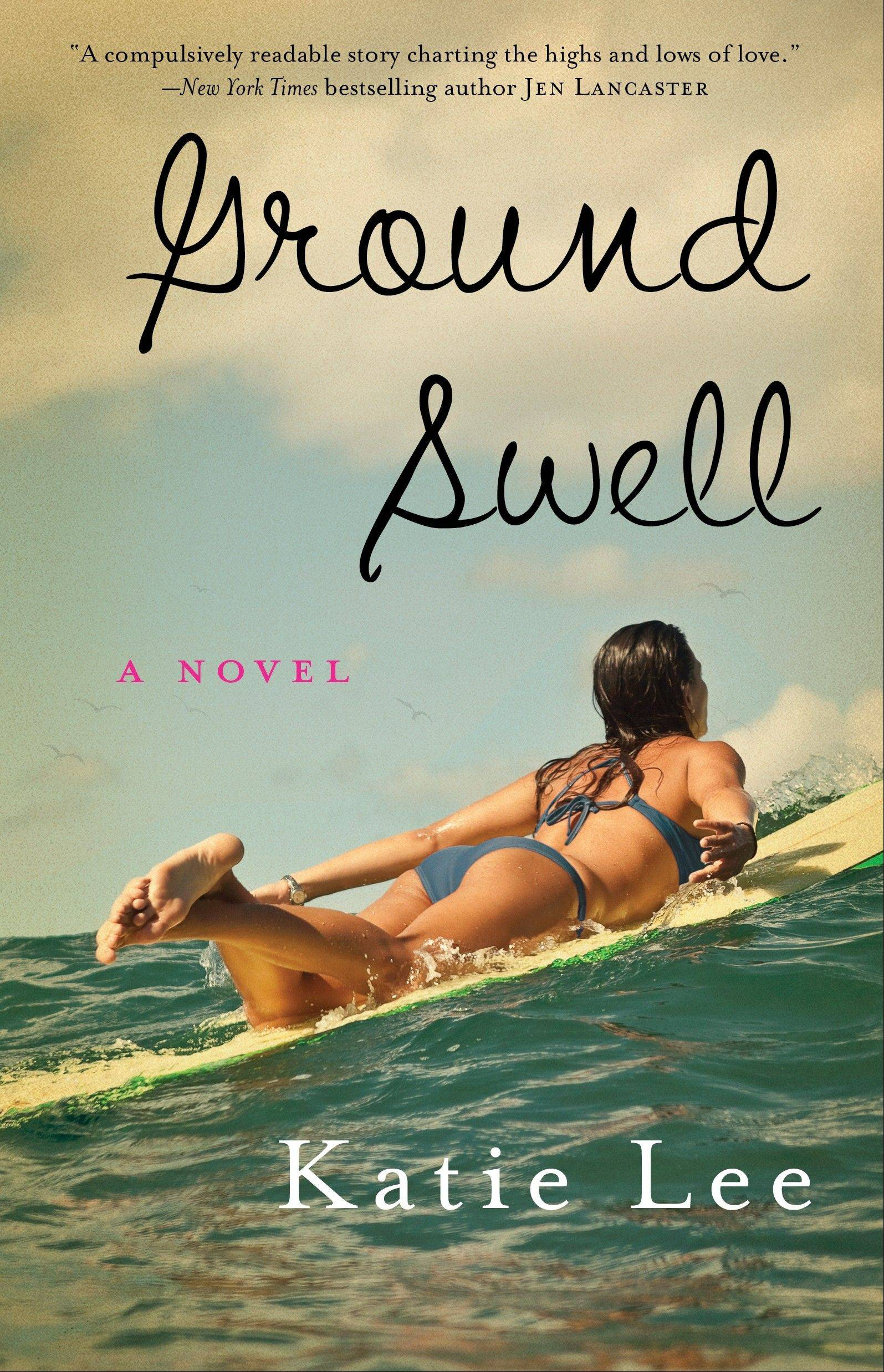 "Food and lifestyle writer Katie Lee's first novel, ""Ground Swell."""