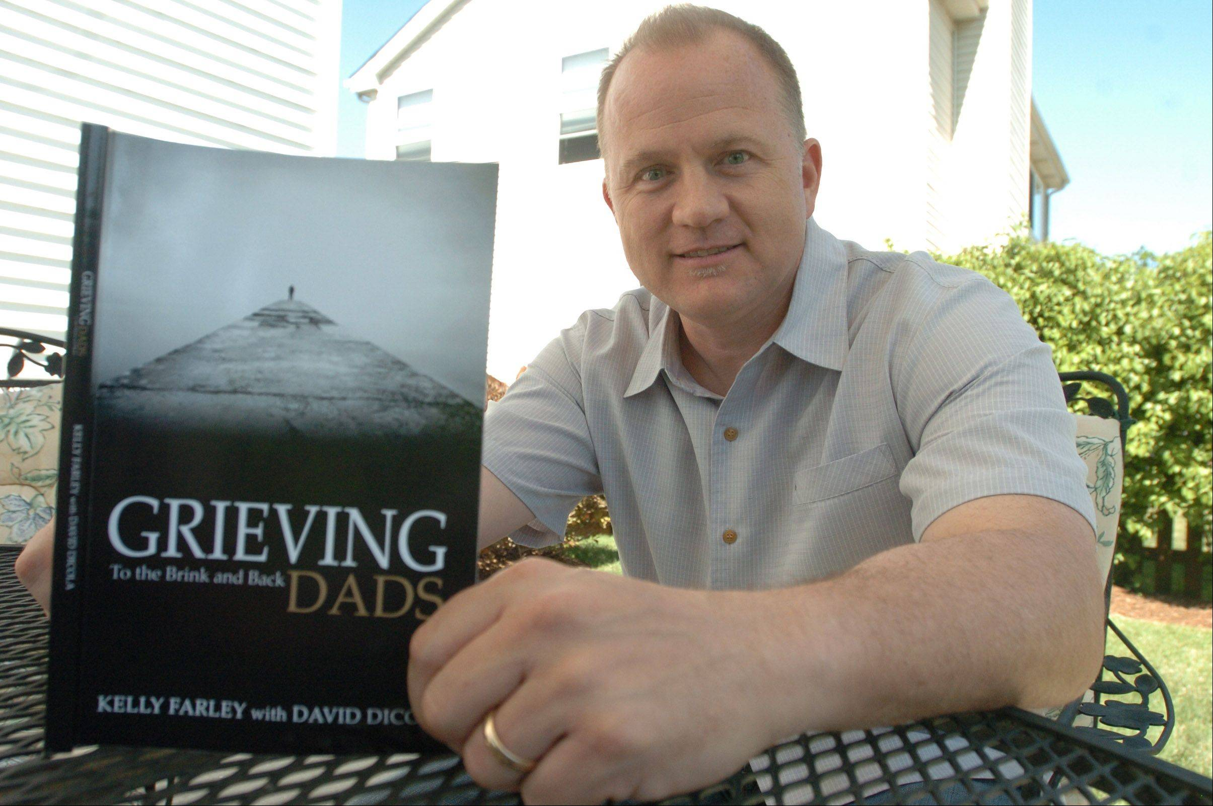"Kelly Farley of Aurora, author of the book ""Grieving Dads: To the Brink and Back,"" says the book is ""honest, brutally honest"" about what fathers face in the event of the death of a child."