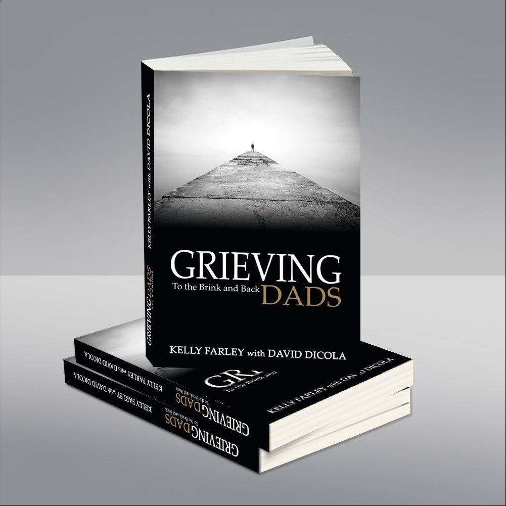 "The book ""Grieving Dads: To the Brink and Back,"" by Kelly Farley of Aurora, was released June 8."