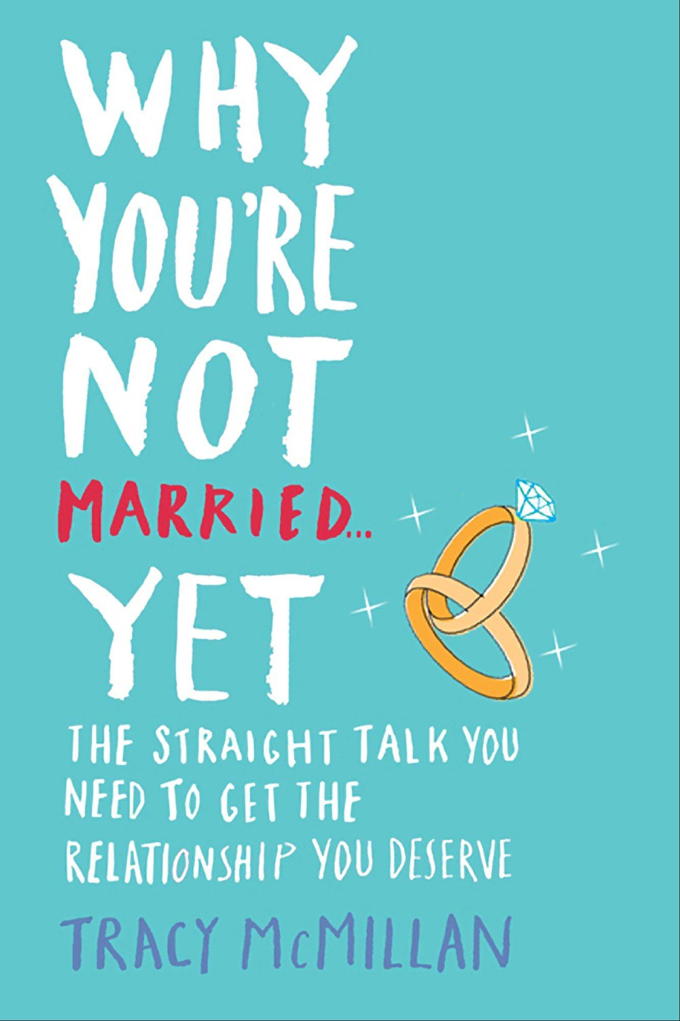 "This book cover image provided by Ballantine Books shows ""Why You're Not Married Yet: The Straight Talk You Need to Get the Relationship You Deserve,"" by Tracy McMillan."