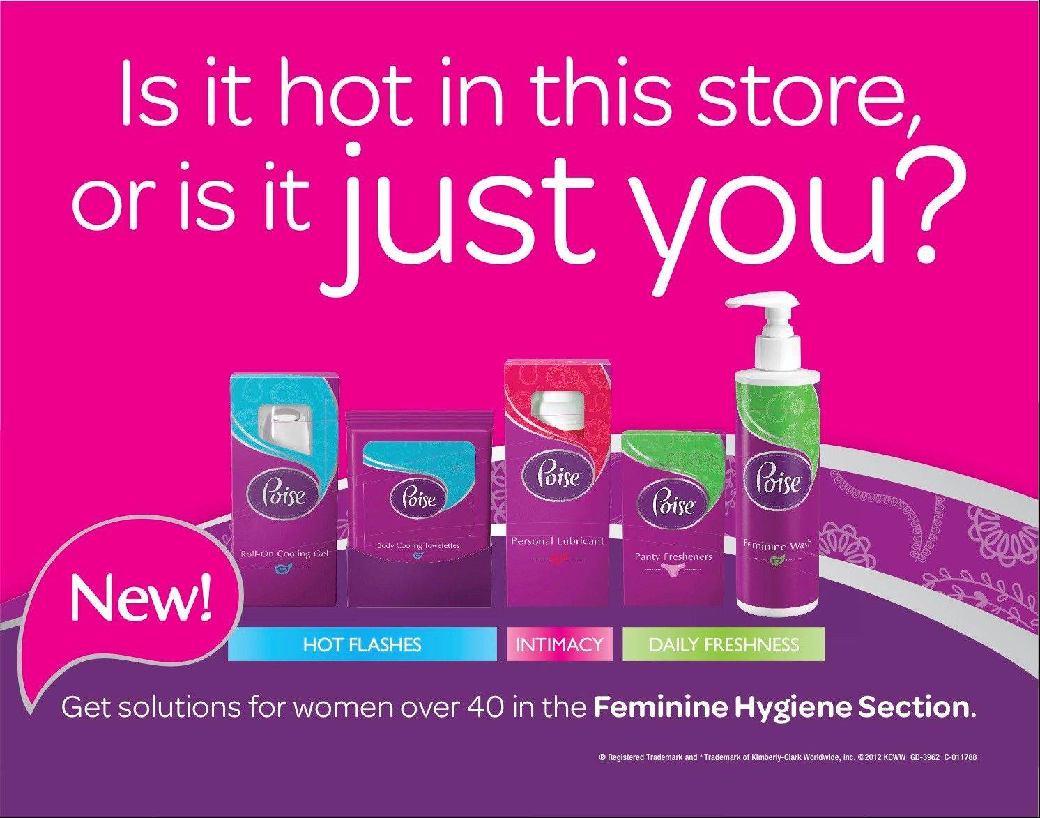 This undated handout photo shows an advertisement for the new line of Poise products from Kimberly-Clark. The new line, which targets 50 million American women who are or will soon go through menopause includes lubricant for vaginal dryness, panty freshener stickers and feminine wash for odor and cooling towelettes and roll-on gel to treat hot flashes.