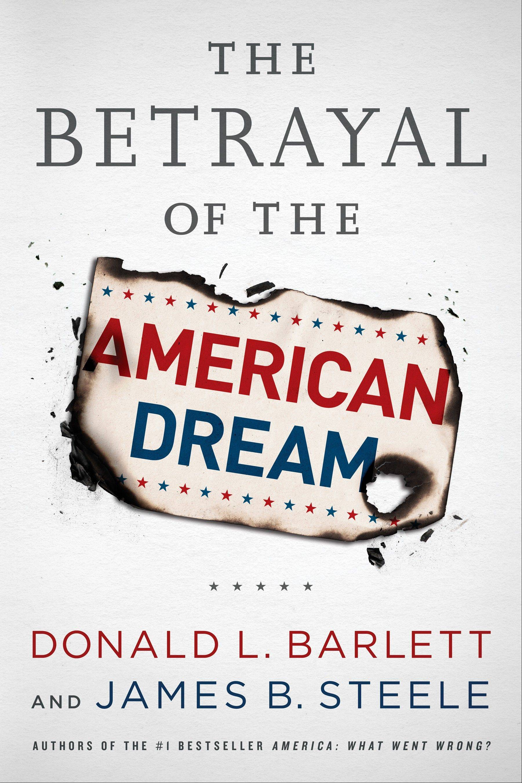 """The Betrayal of the American Dream"" by Donald L. Barlett and James B. Steele"