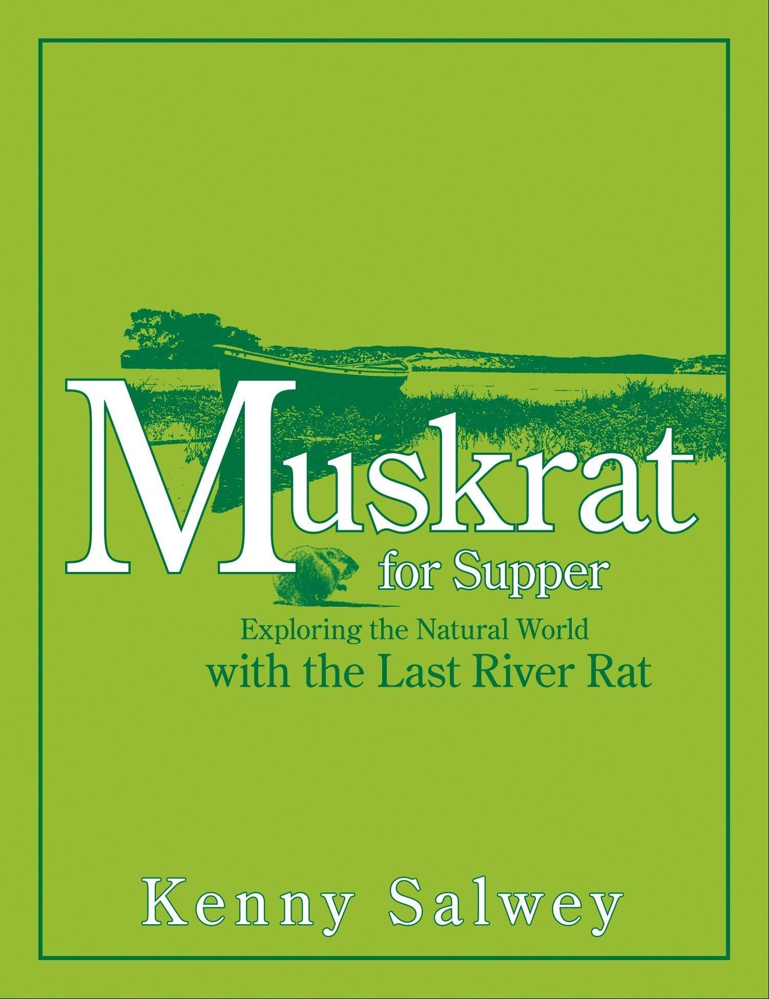 """Muskrat for Supper"" by Kenny Salwey (Fulcrum Publishing, 2012), $12.95, 145 pages."
