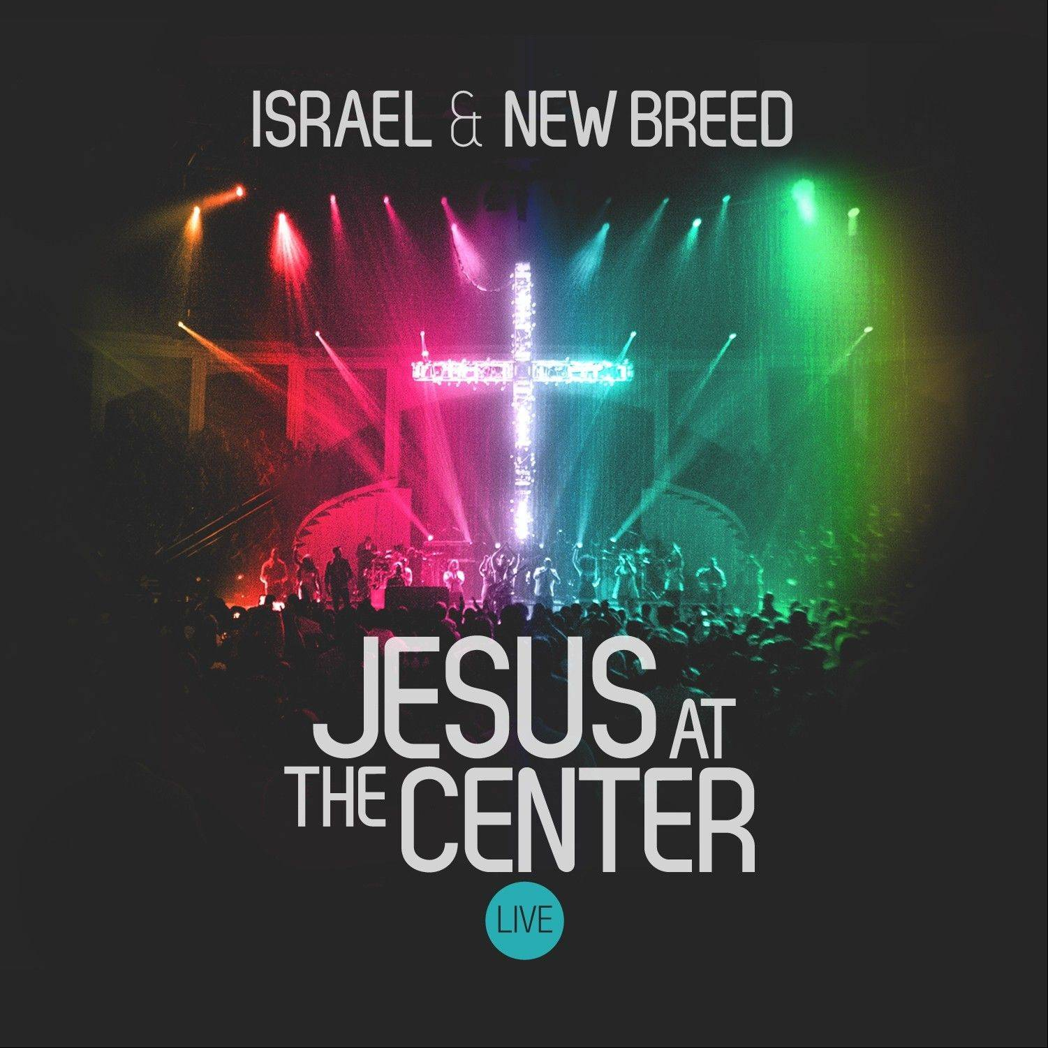 """Jesus at the Center"" by Israel & New Breed"