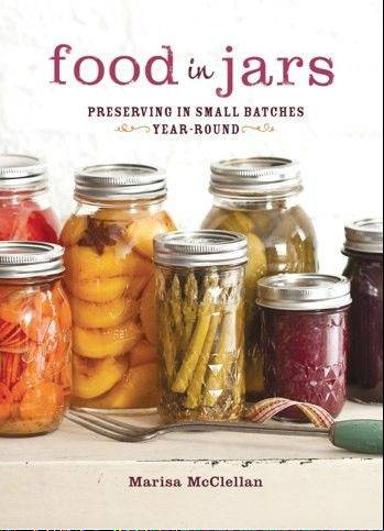 """Food In Jars: Preserving in Small Batches Year Round"" by Marisa McClellan."