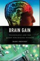 "In ""Brain Gain: Technology and the Quest for Digital Wisdom,"" published earlier this month, writer and consultant Marc Prensky looks to quell the fears of those who think we are becoming dumber as we become more dependent on our machines. Instead, he argues that this reliance can be beneficial and could even better the human race — but only if we are wise about it."