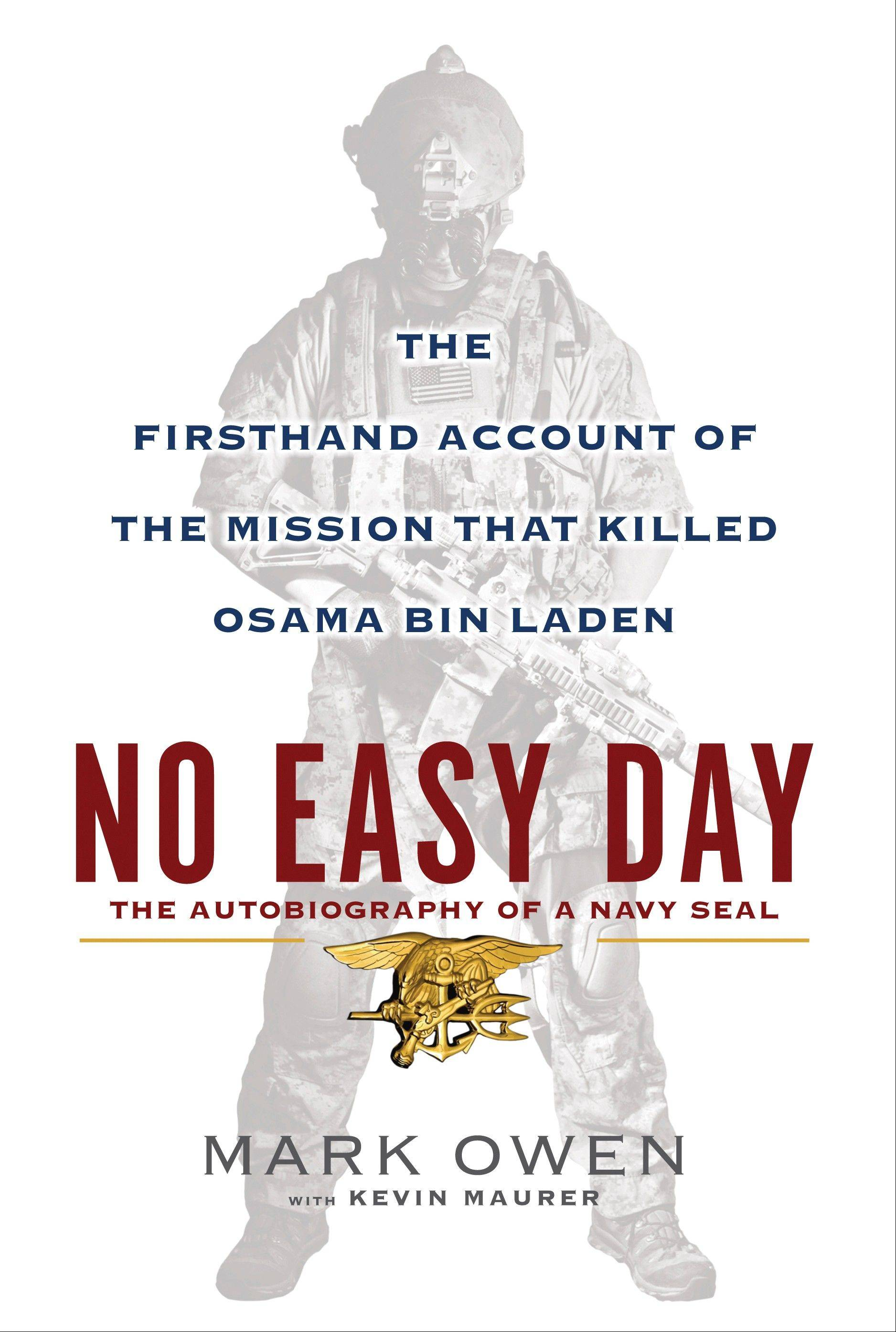 This book cover image released by Dutton shows �No Easy Day: The Firsthand Account of the Mission that Killed Osama Bin Laden� by Mark Owen with Kevin Maurer. The first-hand account of the Navy SEAL mission that killed Osama bin Laden is coming out Sept. 11.