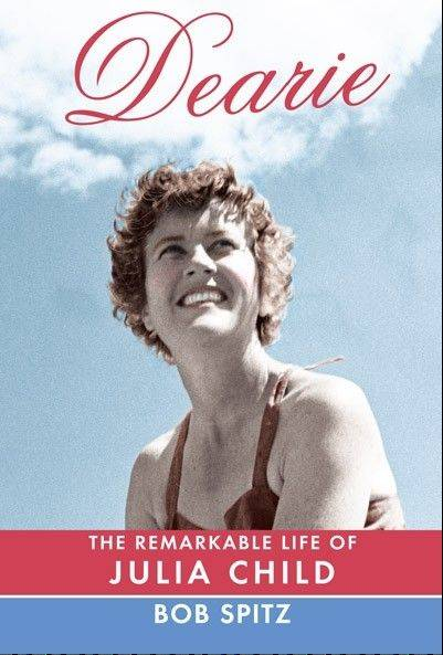 """Dearie: The Remarkable Life of Julia Child,"" by Bob Spitz."