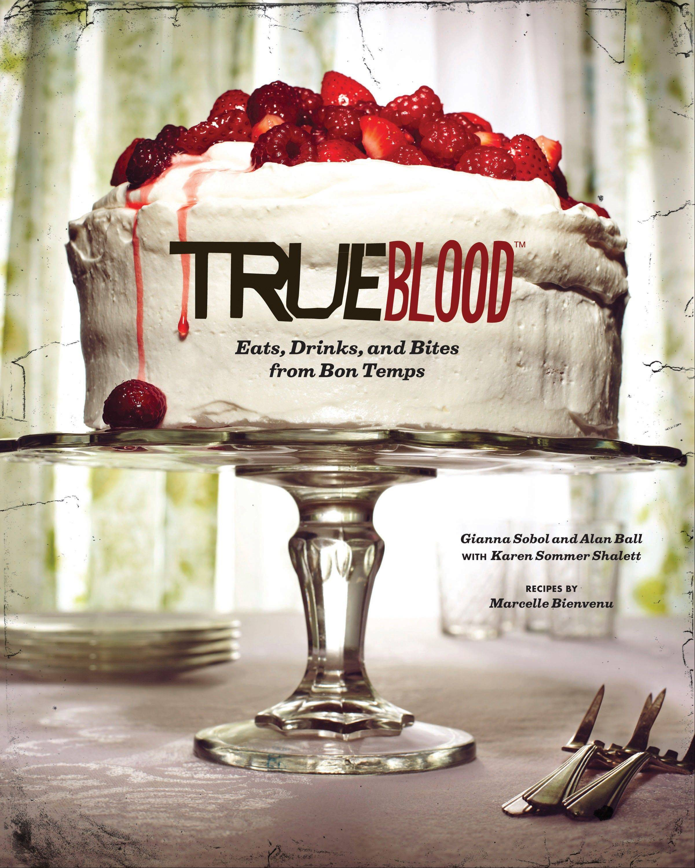 �True Blood: East, Drinks, and Bites from Bon Temps� by Marcelle Bienvenu