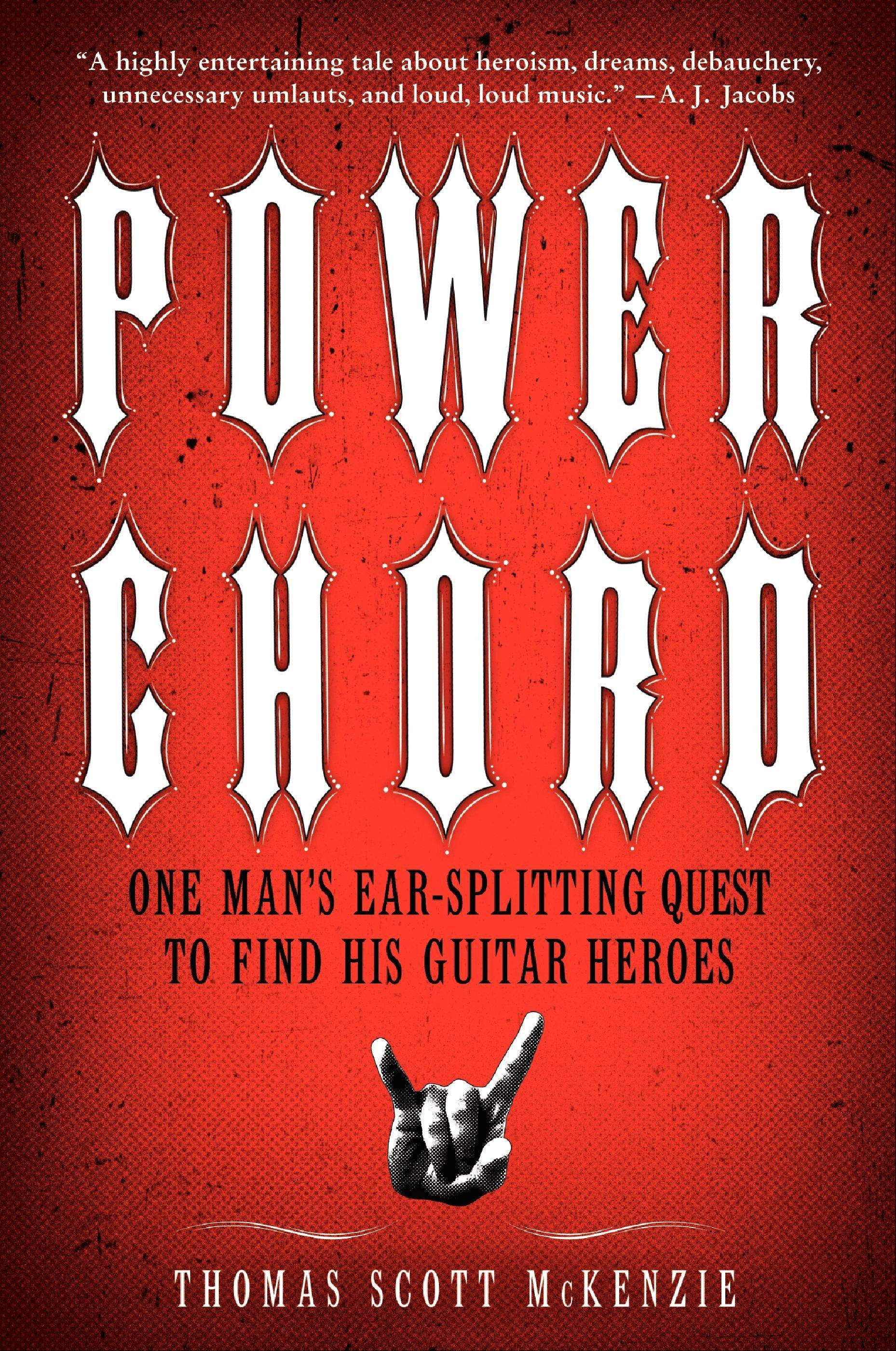 """Power Chord: One Man's Ear-Splitting Quest to Find His Guitar Heroes"" by Thomas Scott McKenzie"