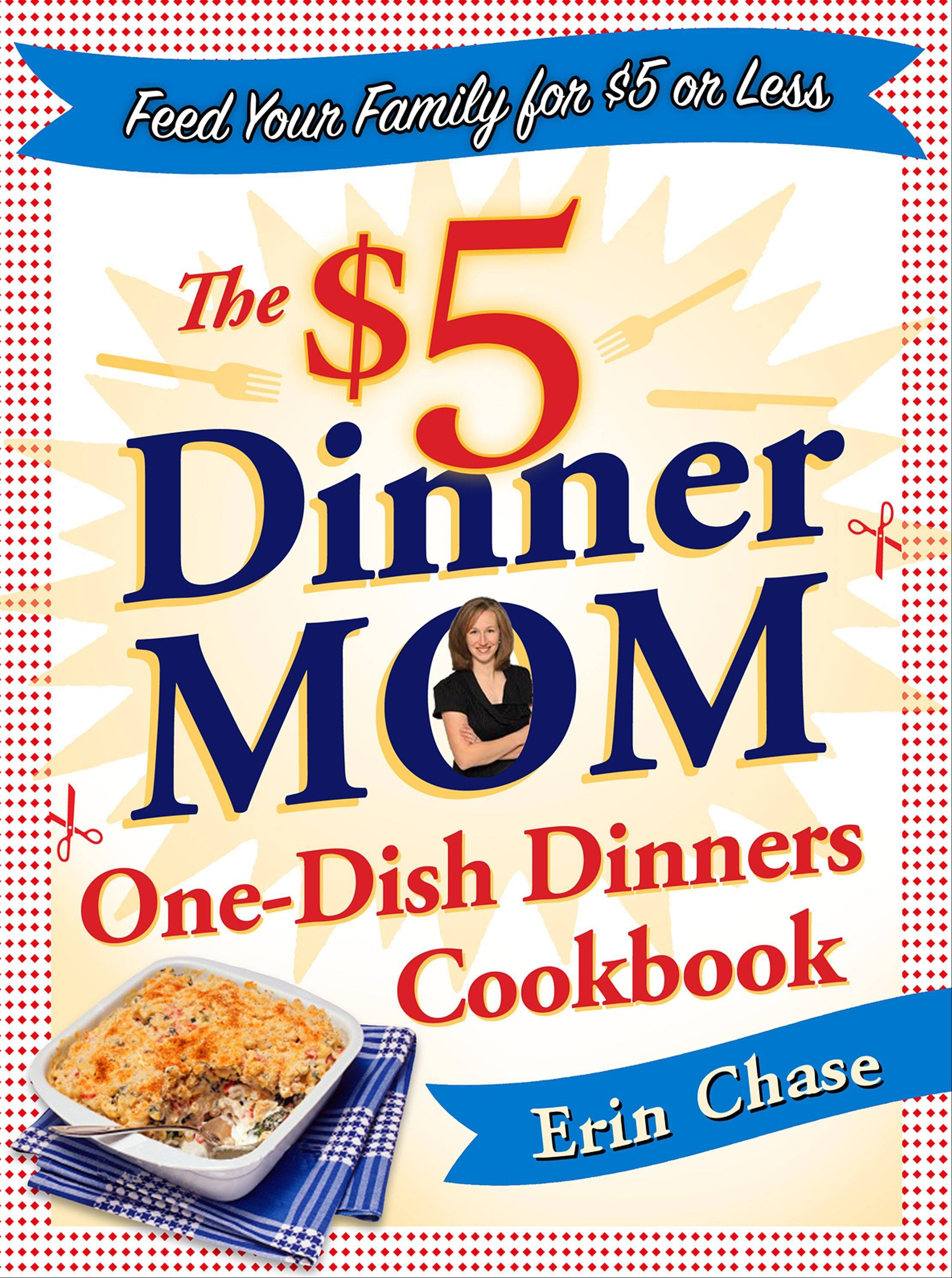 """The $5 Dinner Mom One Dish Dinners Cookbook"""