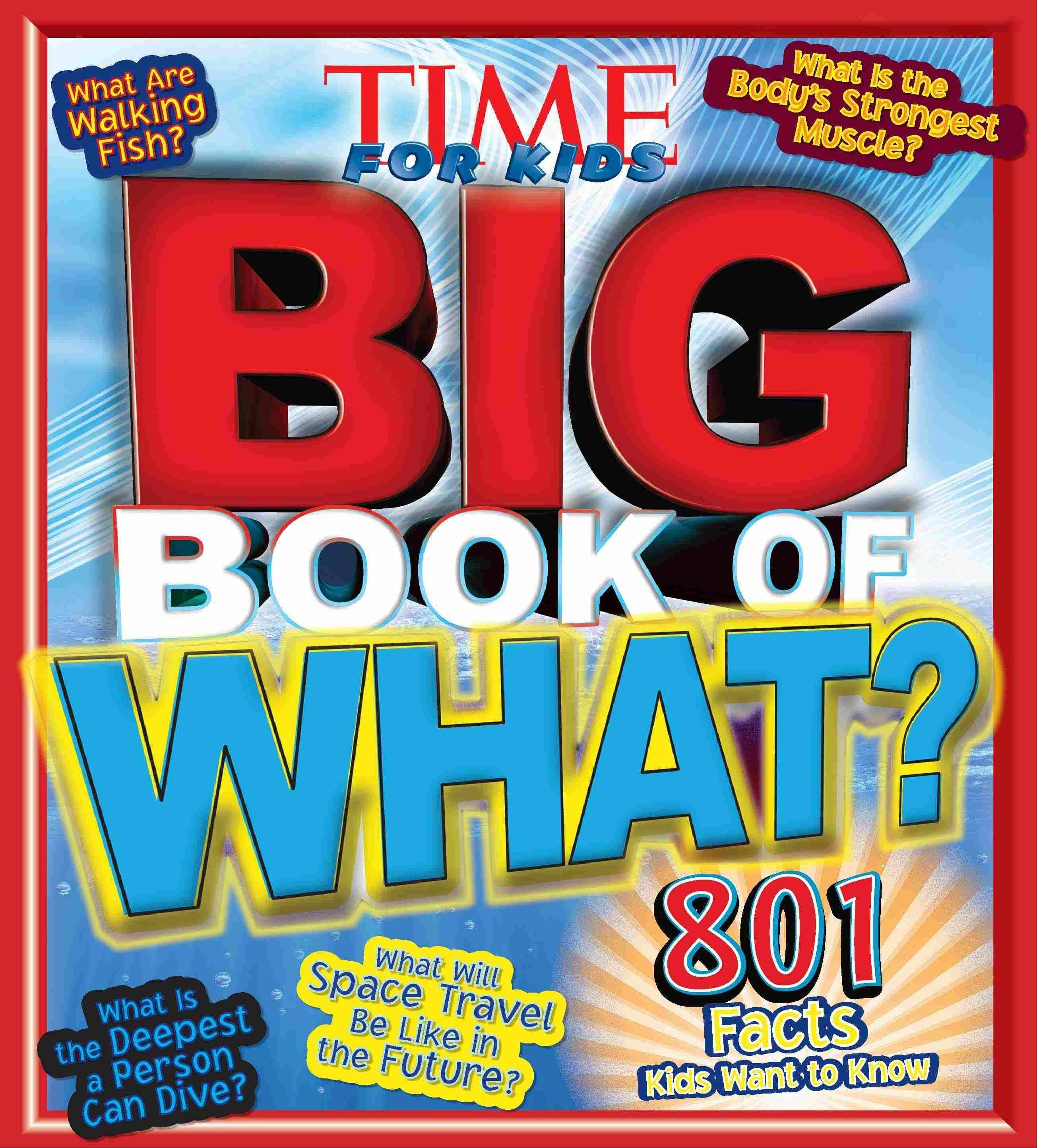"""Time for Kids Big Book of What?"" (Time Home Entertainment, 2012), $19.95, 192 pages."