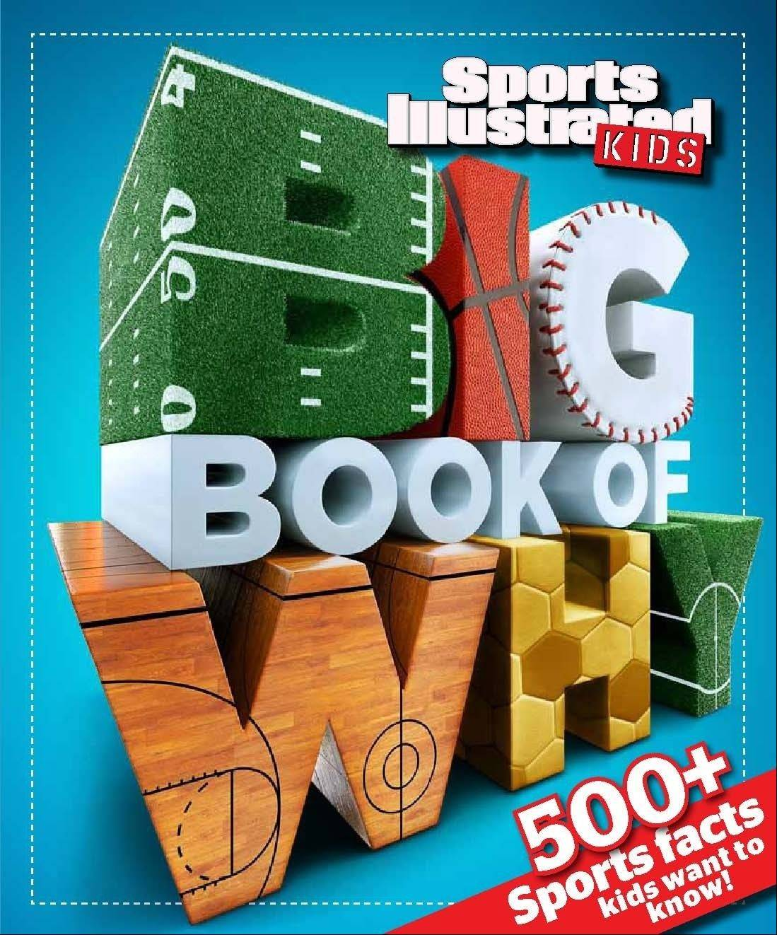 """Sports Illustrated Kids Big Book of Why,"" (Time Home Entertainment, 2012), $17.95, 128 pages."