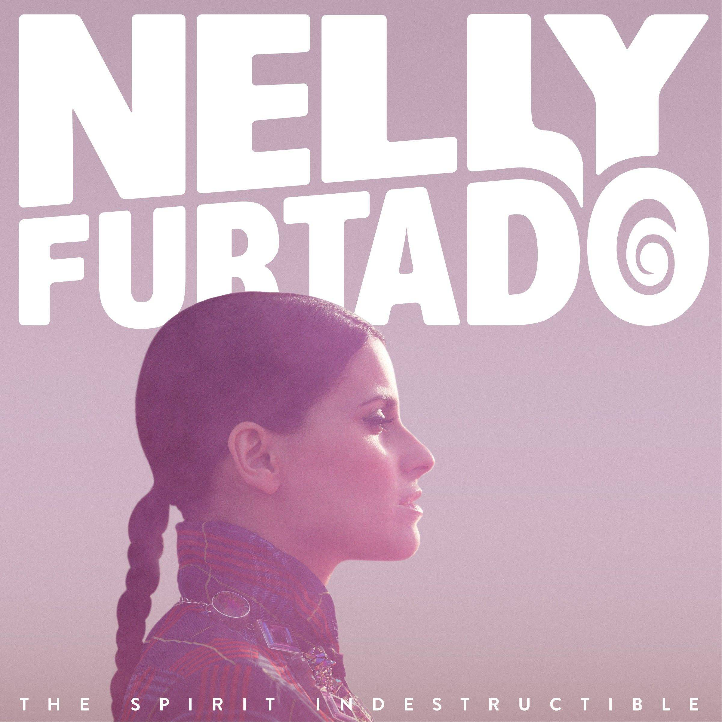 "Nelly Furtado's ""The Spirit Indestructible"""