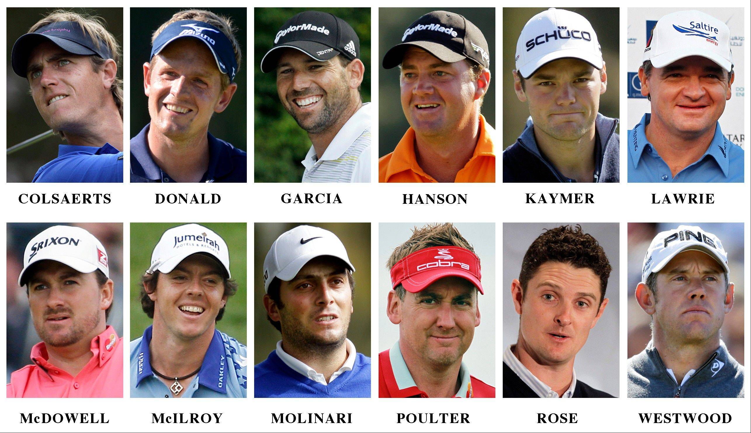 The Europe Ryder Cup golf team, top row from left: Nicolas Colsaerts, of Belgium; Luke Donald, of England; Sergio Garcia, of Spain; Peter Hanson of Sweden; Martin Kaymer, of Germany, and Paul Lawrie, of Scotland. Bottom row, from left: Graeme McDowell, of Northern Ireland; Rory McIlroy, of Northern Ireland; Francesco Molinari, of Italy; Ian Poulter, of England; Justin Rose, of England, and Lee Westwood, of England.