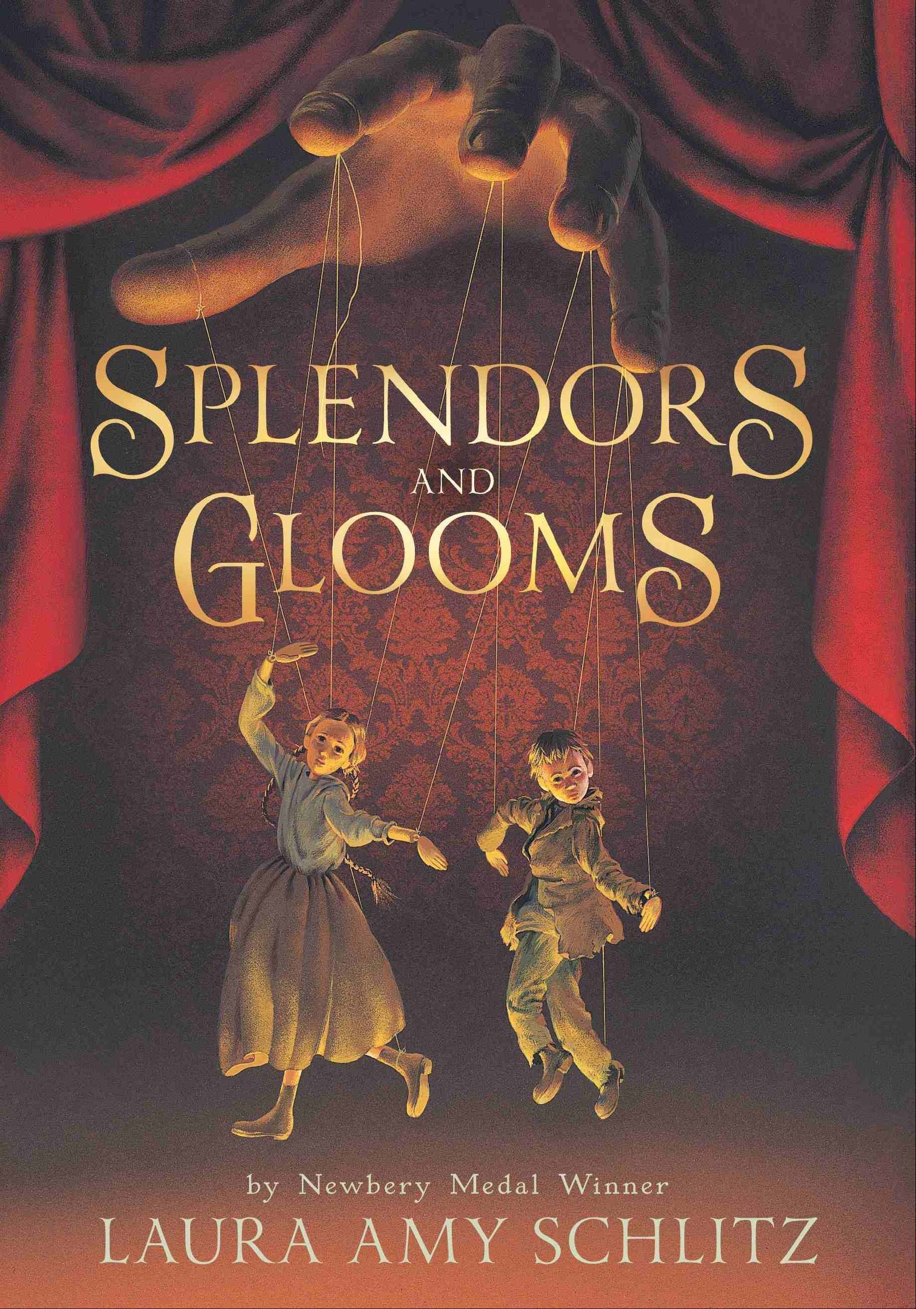 �Splendors and Glooms� by Laura Amy Schlitz (2012, Candlewick Press) $17.99, 400 pages.
