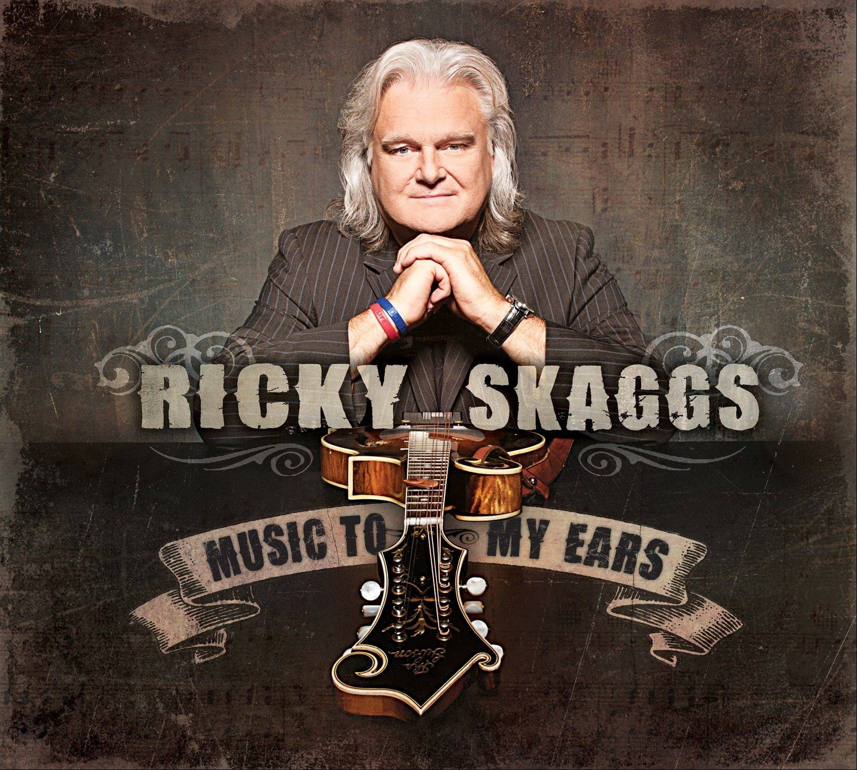 "Ricky Skaggs, ""Music to My Ears"""
