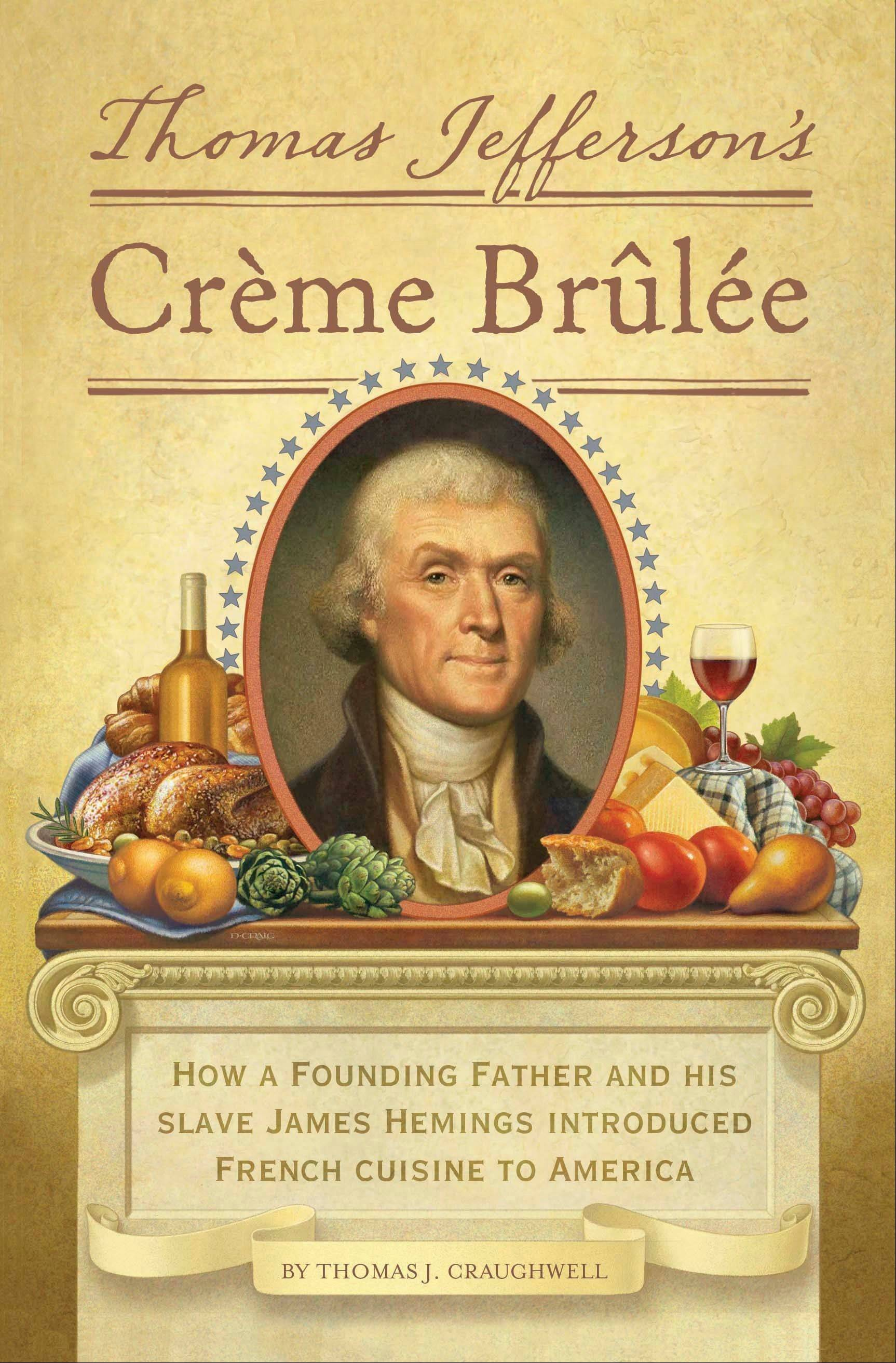This book cover image released by Quirk Books shows �Thomas Jefferson�s Creme Brulee: How a Founding Father and His Slave James Hemings Introduced French Cuisine to America,� by Thomas J. Craughwell.