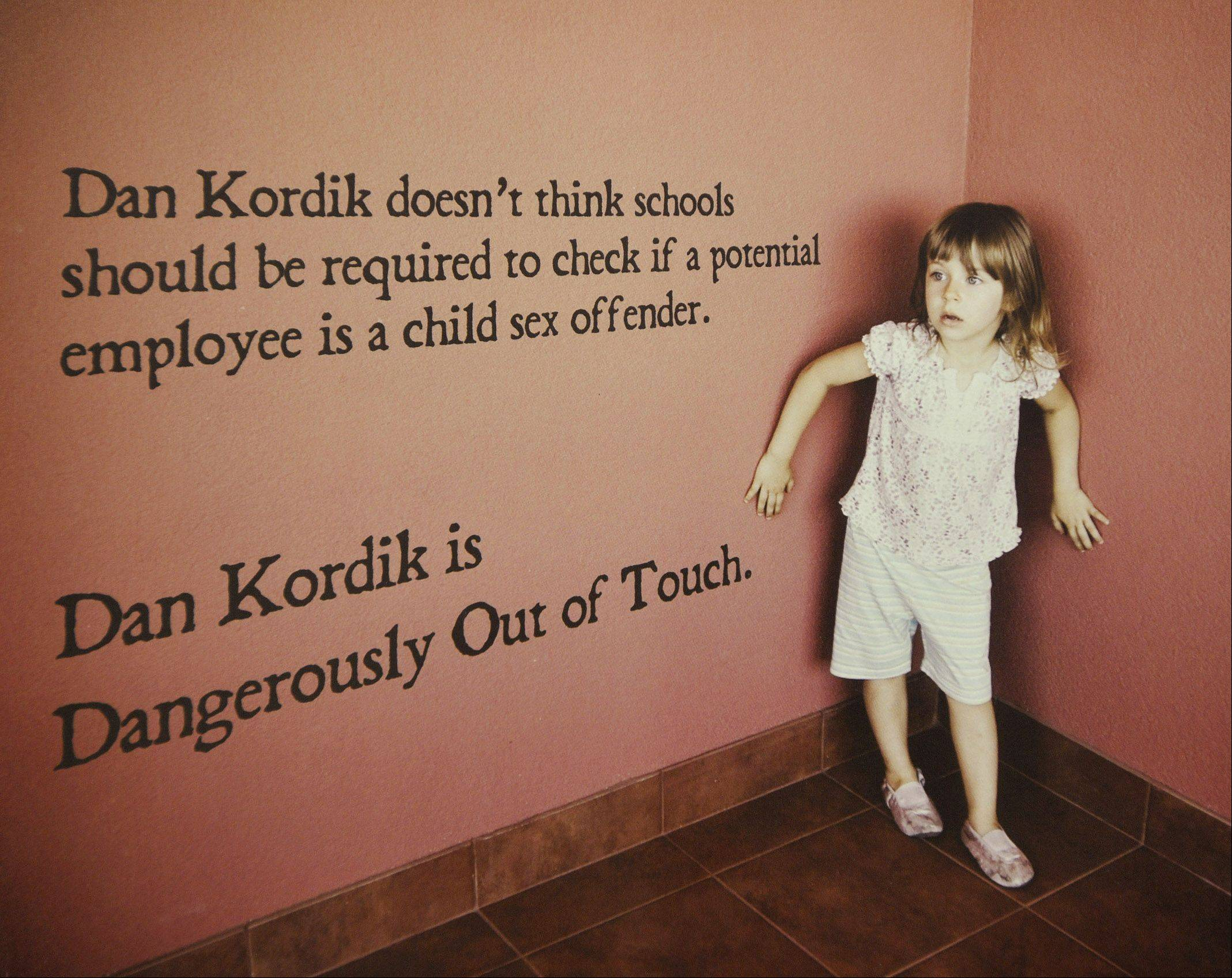 One of Democrat Deb Conroy's advertisements accuses her Republican opponent, Dan Kordik, of being against background checks on new school employees to see if they are sex offenders. The charge is based on a 20-year-old vote Kordik made as a Villa Park school board member in opposing unfunded state mandates.