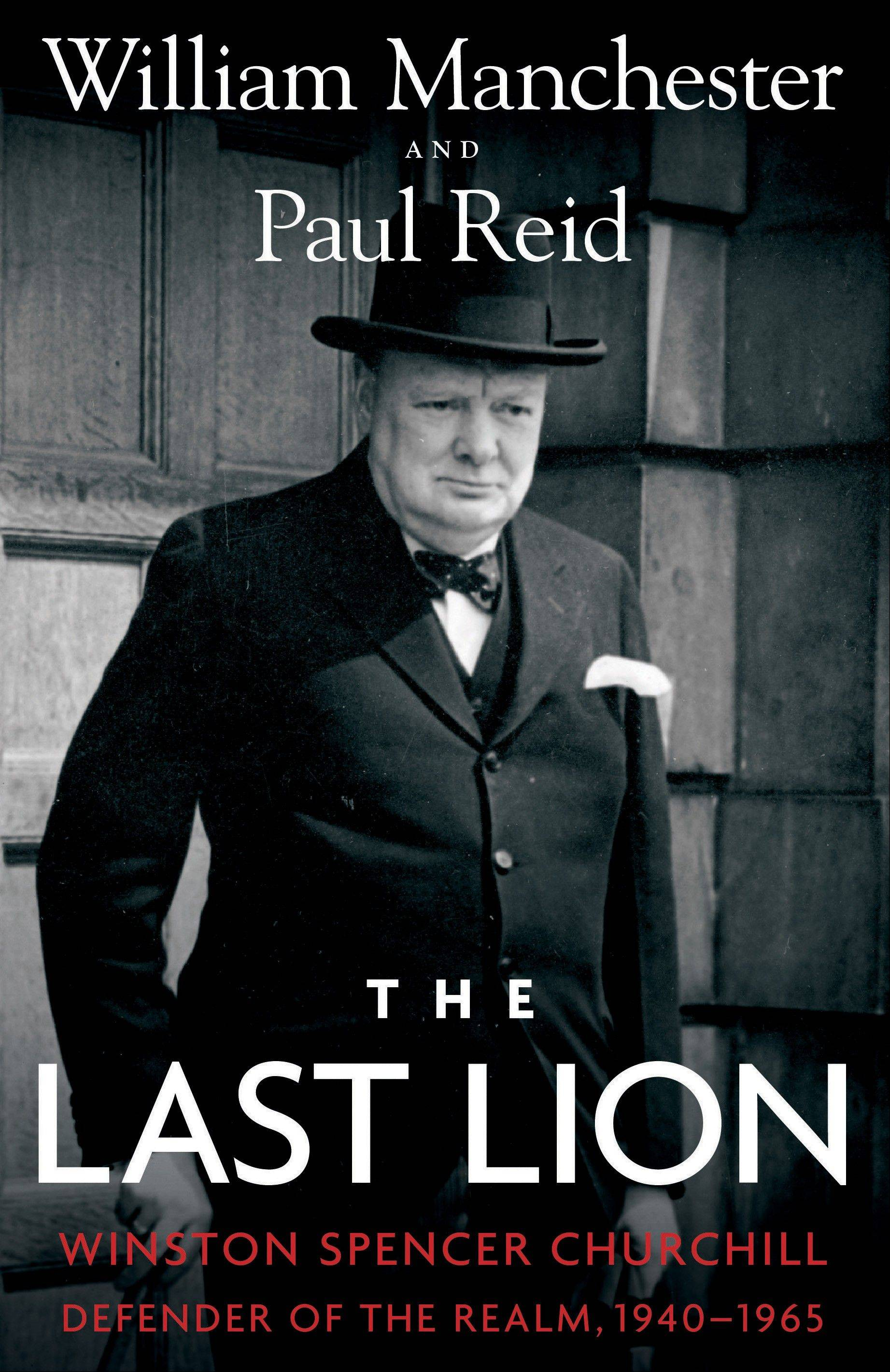 """The Last Lion: Winston Spencer Churchill: Defender of the Realm, 1940-1965"" by William Manchester and Paul Reid."