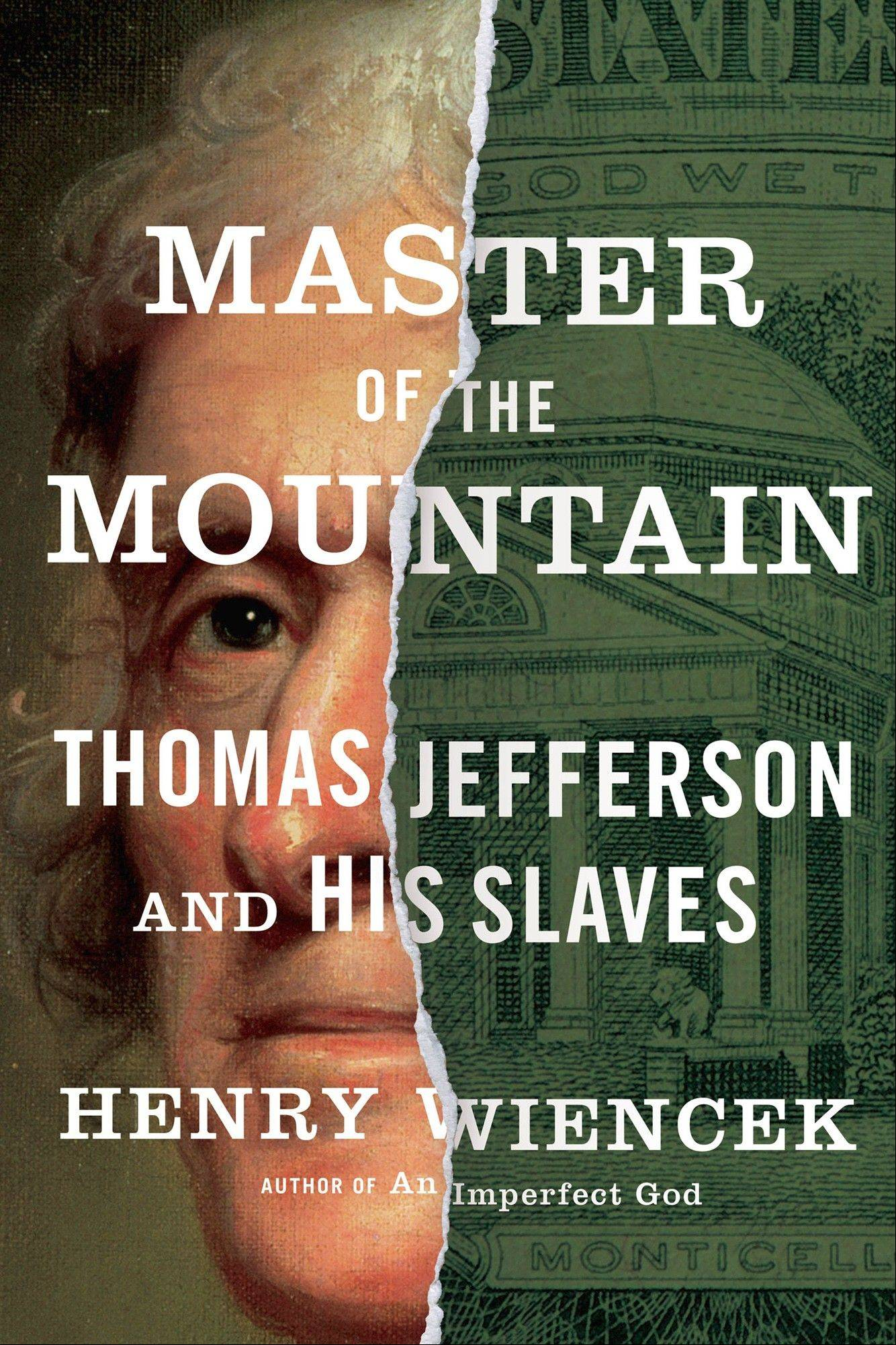 "Henry Wiencek's new book ""Master of the Mountain: Thomas Jefferson and His Slaves."""