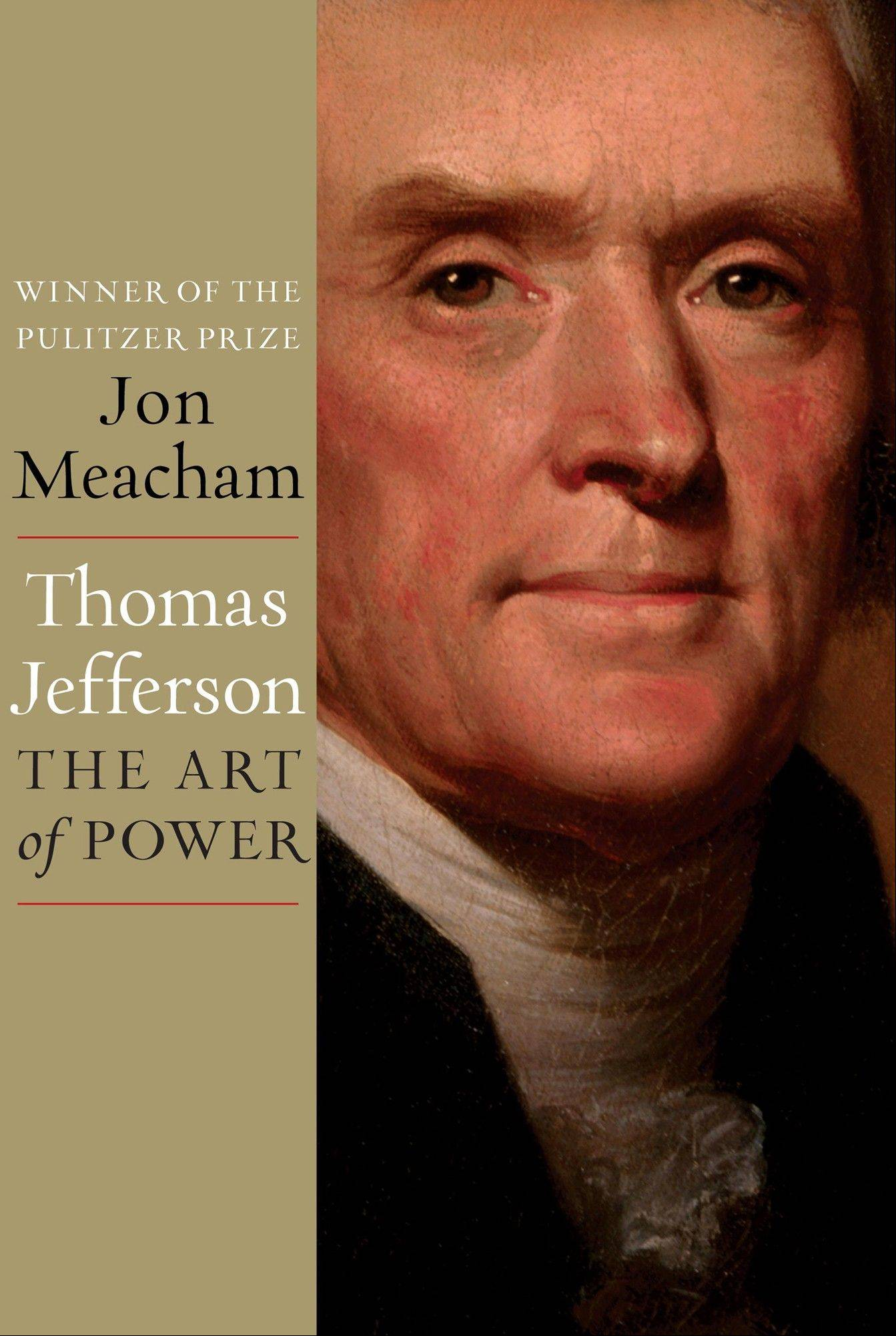 "Jon Meacham's new book ""Thomas Jefferson: The Art of Power."""