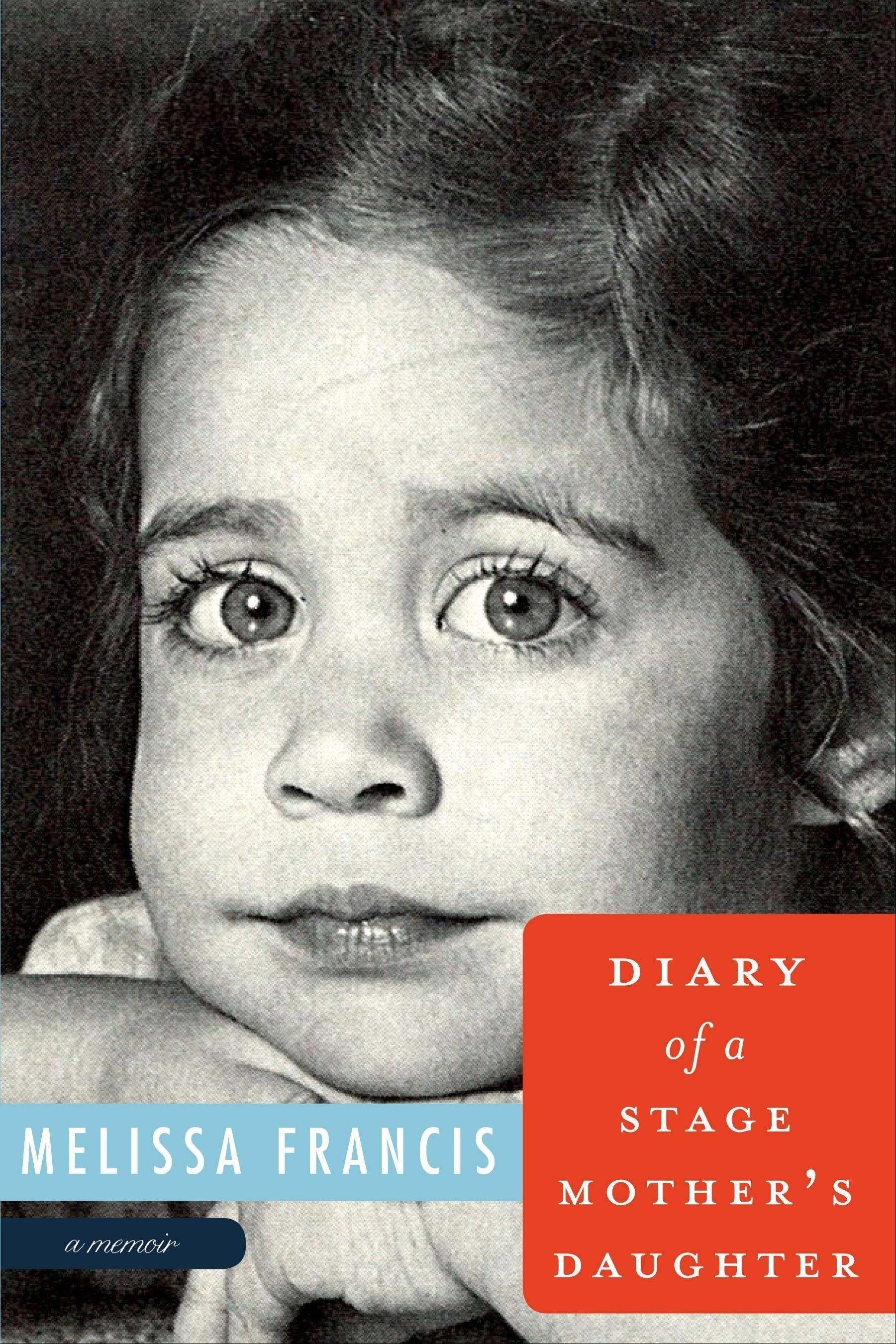 """Diary of a Stage Mother's Daughter"" by Melissa Francis"