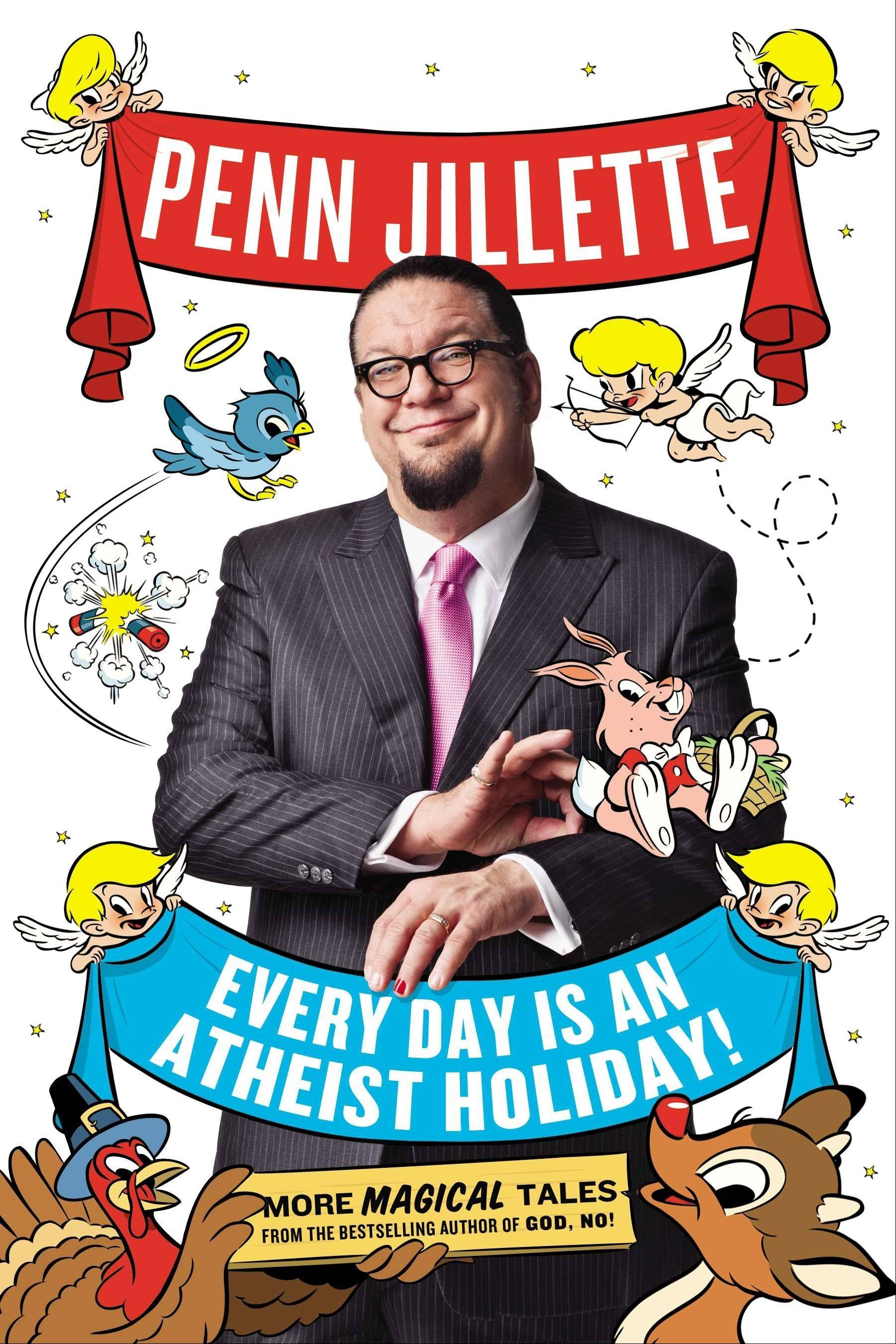 """Every Day is an Atheist Holiday!"" by Penn Jillette"