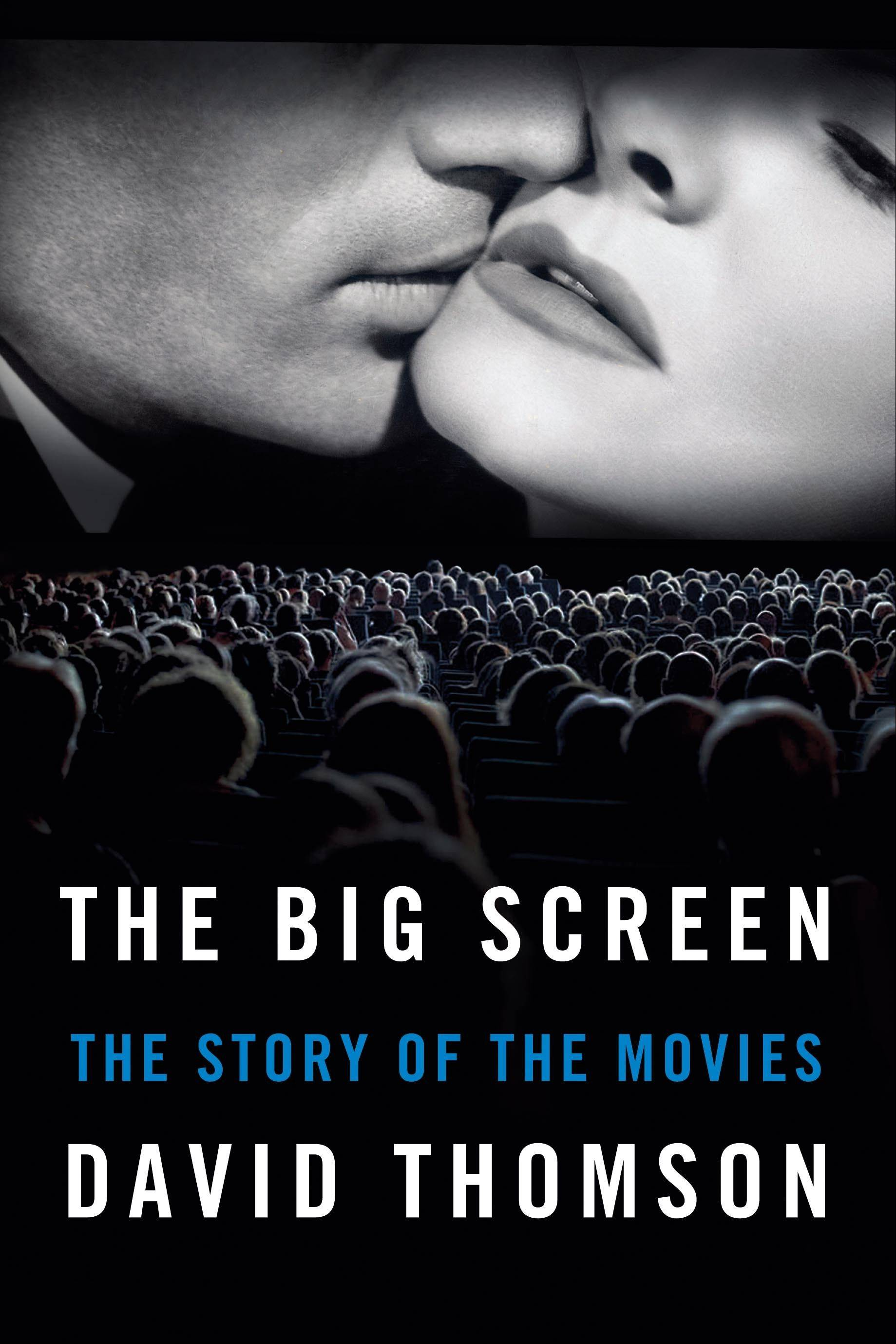 """The Big Screen: The Story of the Movies"" by David Thomson"