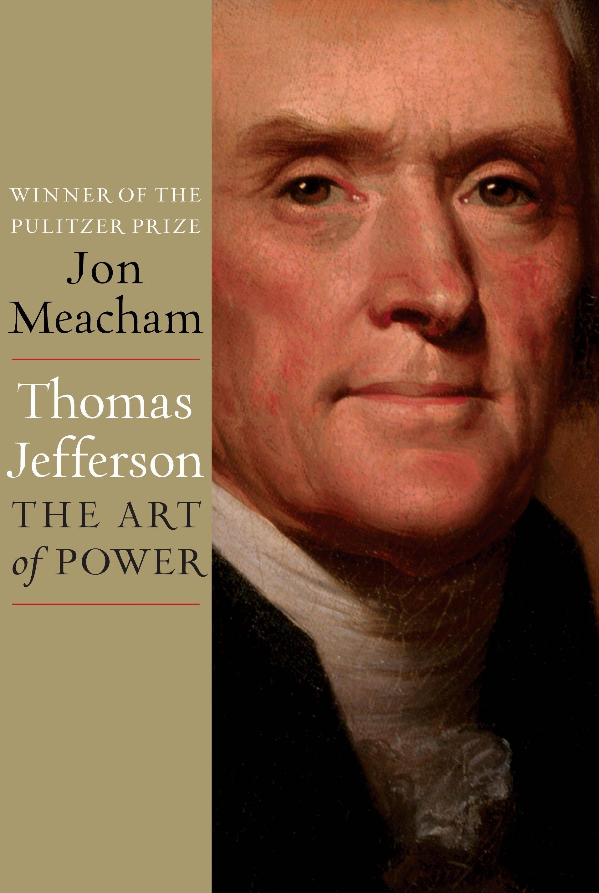 "Meacham's book, ""Thomas Jefferson: The Art of Power,"" discusses how Jefferson recognized that the genius of America lay in discovering the unknown and possibility of progress."