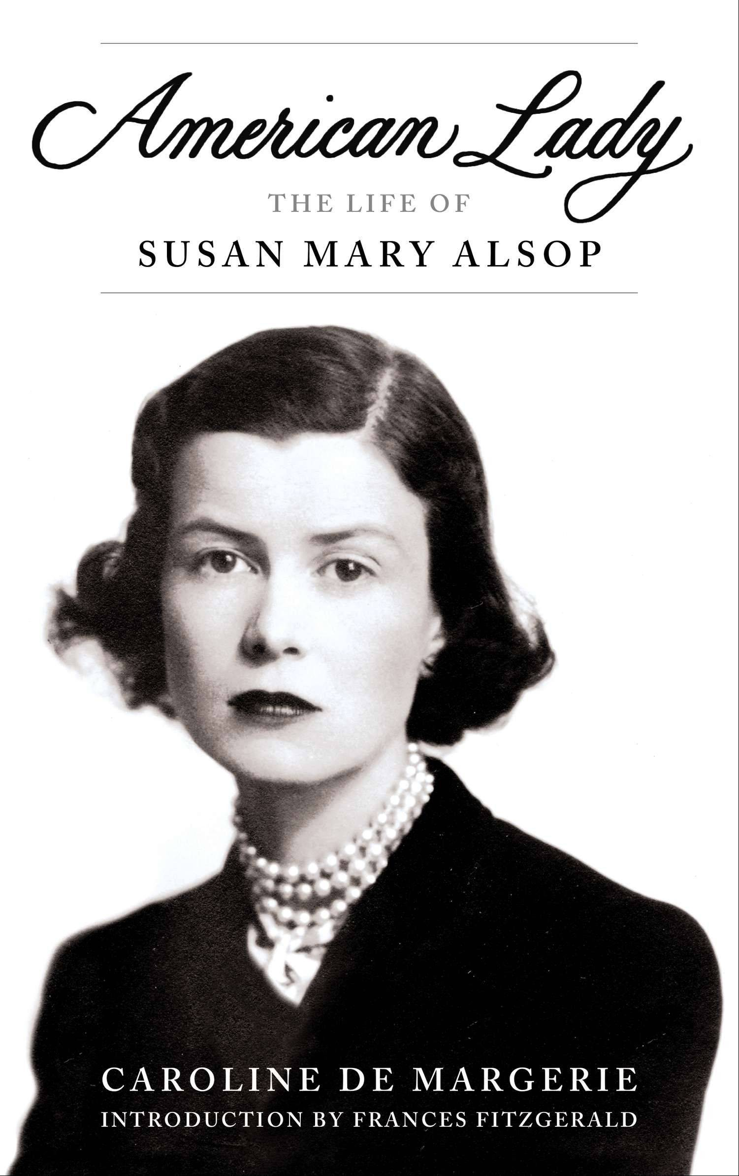 """American Lady: The Life of Susan Mary Alsop"" by Caroline de Margerie"
