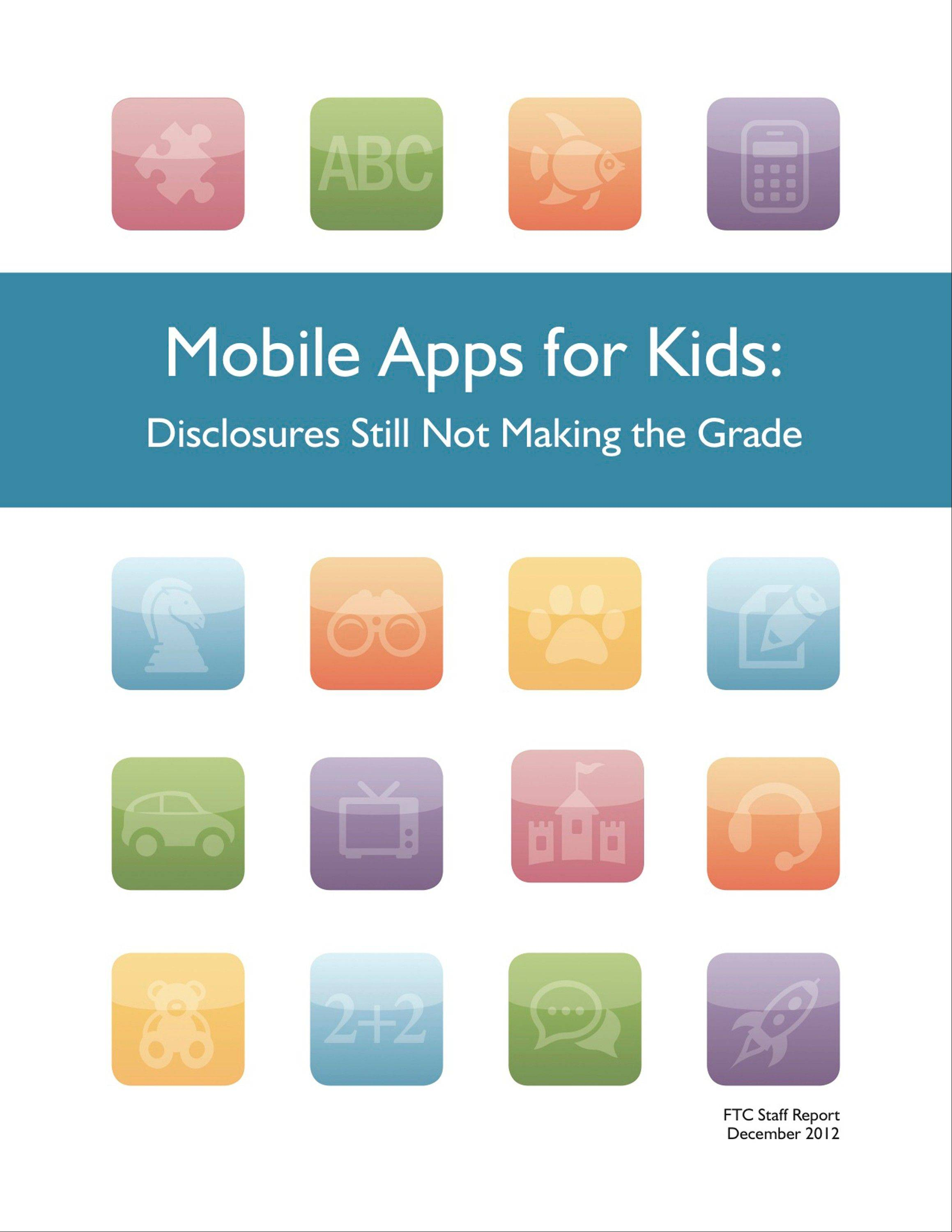 "This is the Federal Trade Commission's ""Mobile Apps for Kids: Disclosures Still Not Making the Grade"" guide. The Federal Trade Commission is investigating an unspecified number of software companies that make cellphone apps to determine whether they have violated the privacy rights of children by quietly collecting personal information from their phones then sharing it with advertisers and data brokers."