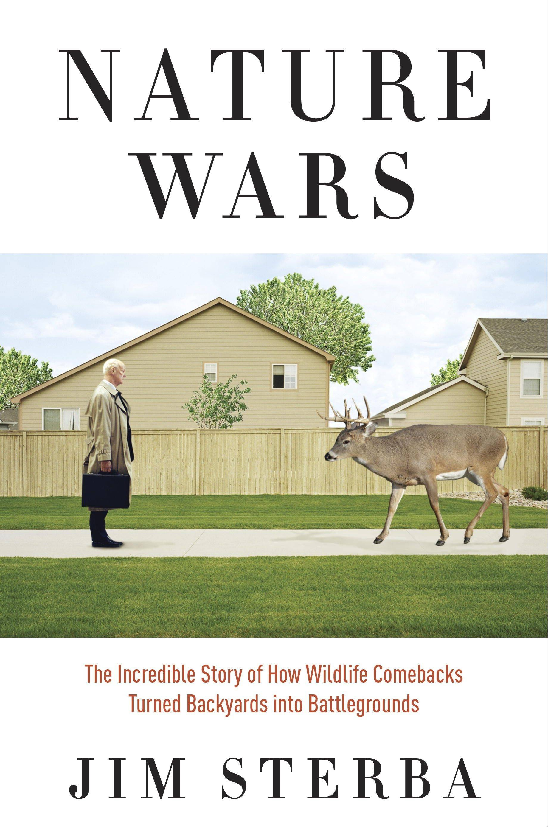 """Nature Wars: The Incredible Story of How Wildlife Comebacks Turned Backyards into Battlegrounds,"" by Jim Sterba."