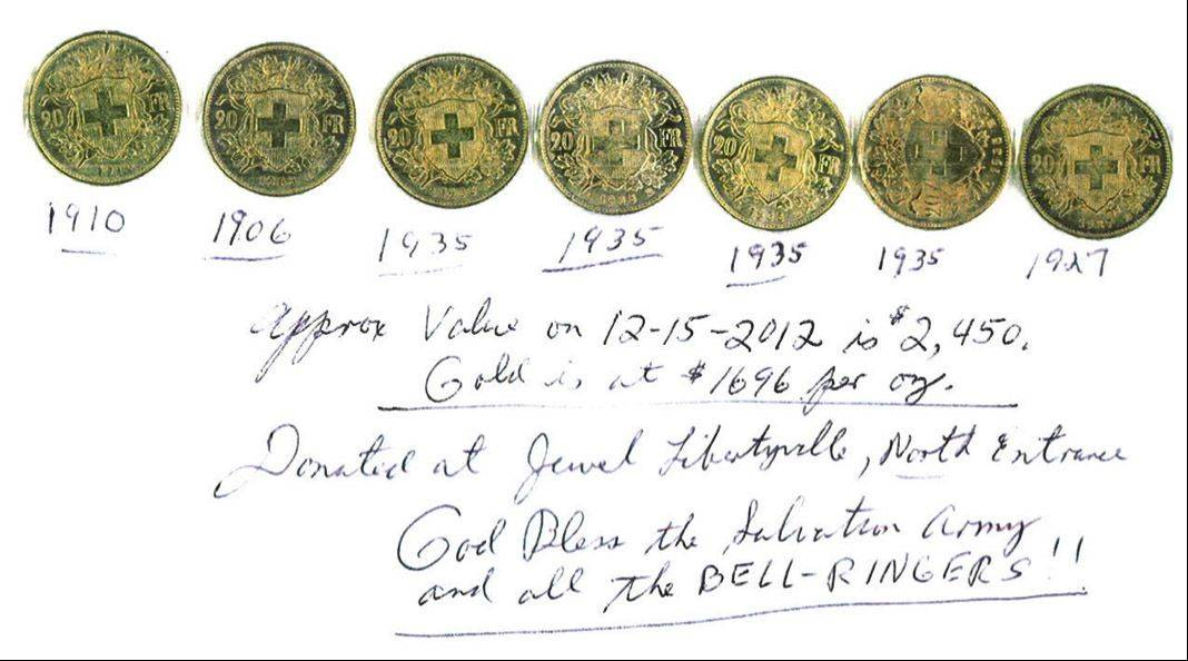An anonymous donor dropped seven gold Swiss francs valued at $2,170 in the Salvation Army kettle at the Jewel store in Libertyville.