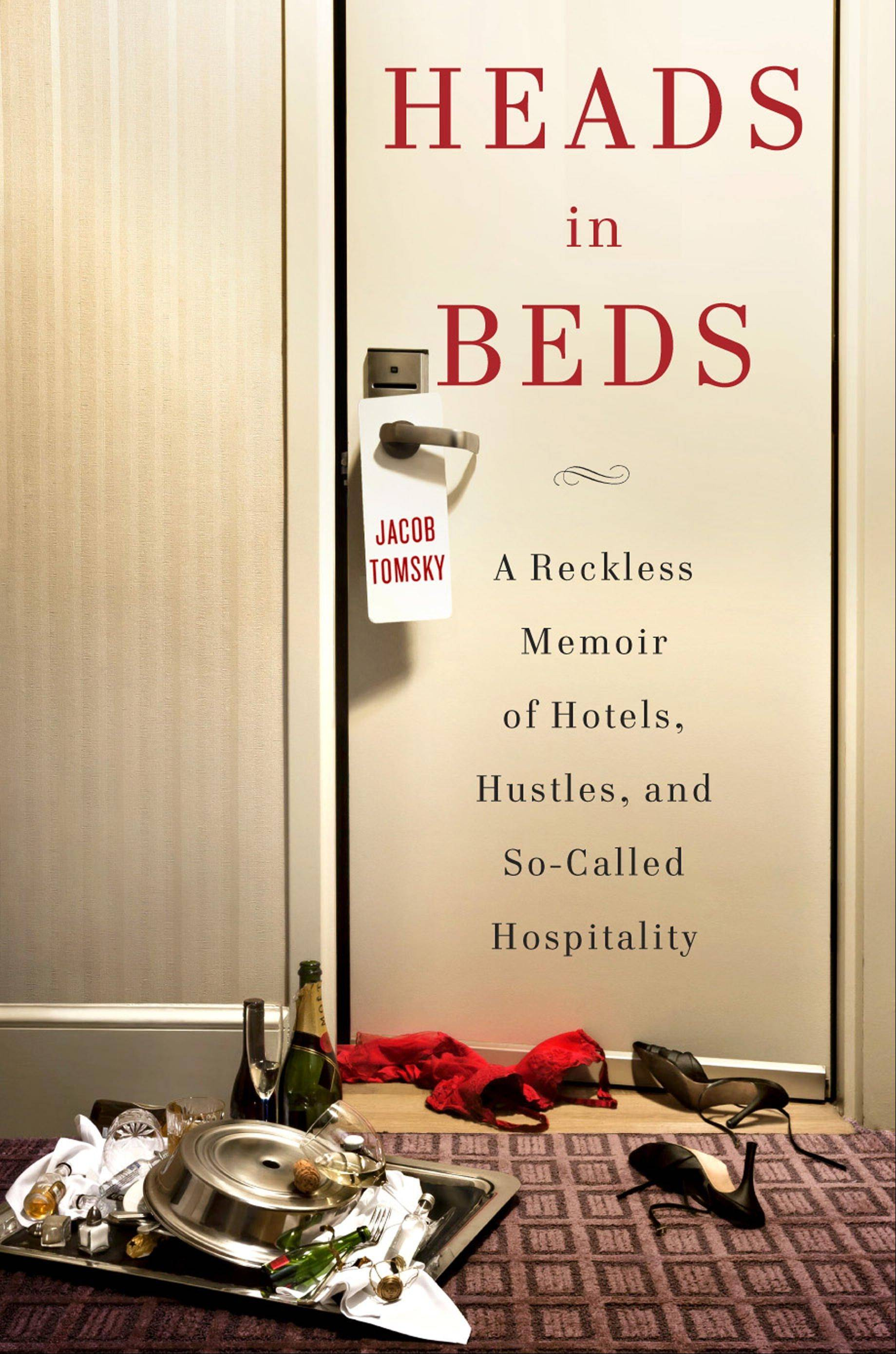 """Heads in Beds: A Reckless Memoir of Hotels, Hustles, and So-Called Hospitality"" by Jacob Tomsky"