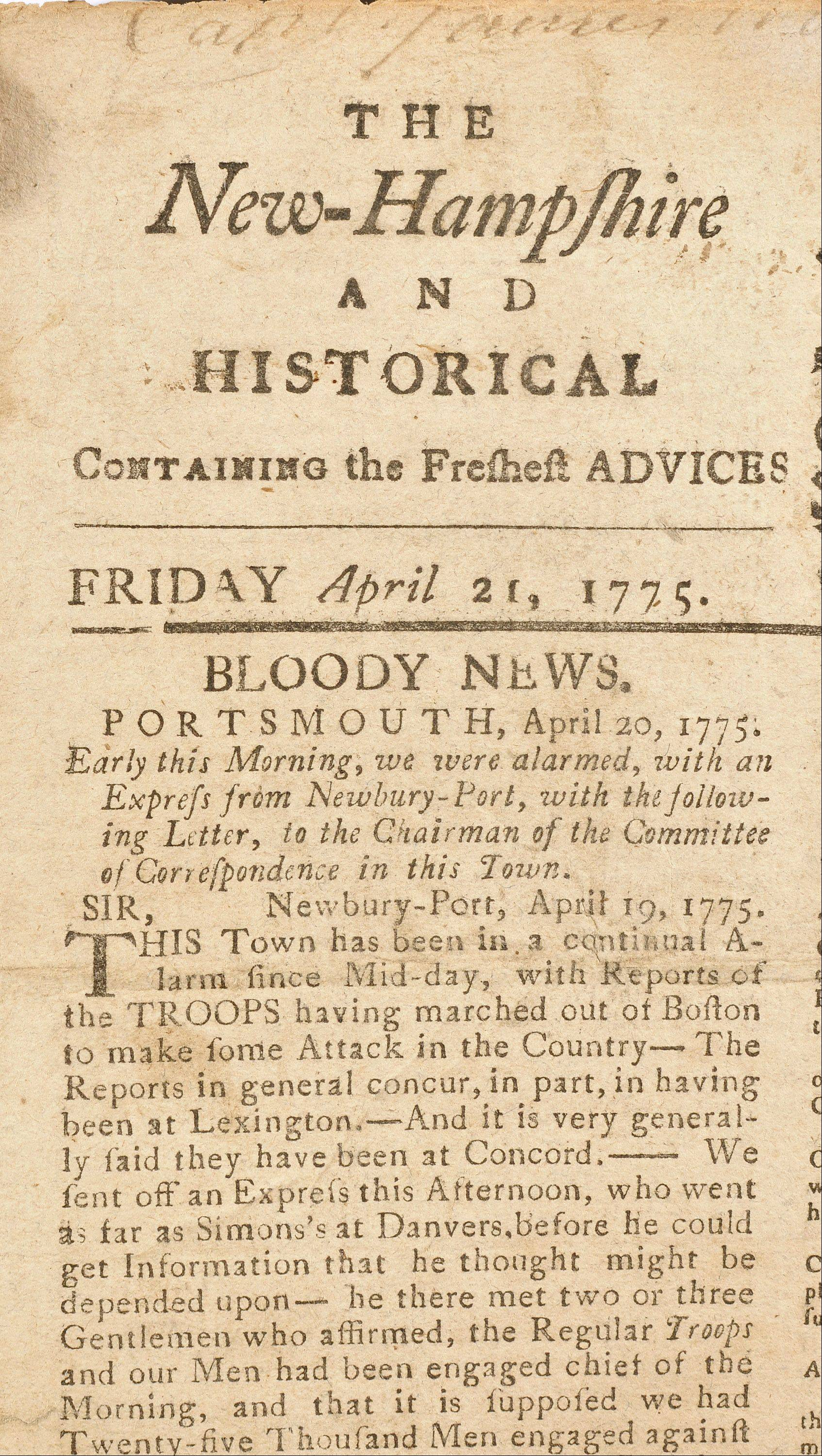 "This is from the April 21, 1775, issue of the New Hampshire Gazette with a front page news article titled ""BLOODY NEWS,"" reporting the Battle of Lexington and Concord that occurred two days earlier. The article reflects the importance of the event because newspapers of the time rarely used headlines and normally carried foreign news that was set in type the preceding week on the front page."