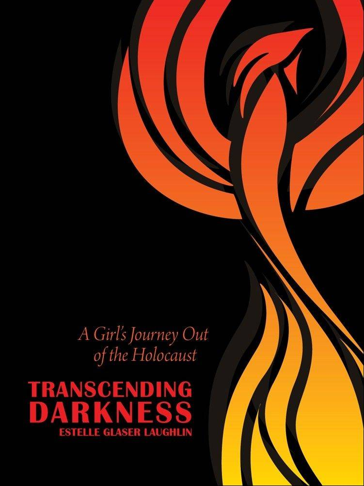 """Transcending Darkness: A Girl's Journey Out of the Holocaust"" is a memoir of Estelle Lauhglin's experience with loss and survival in the Warsaw Ghetto and concentration camps as a young girl."