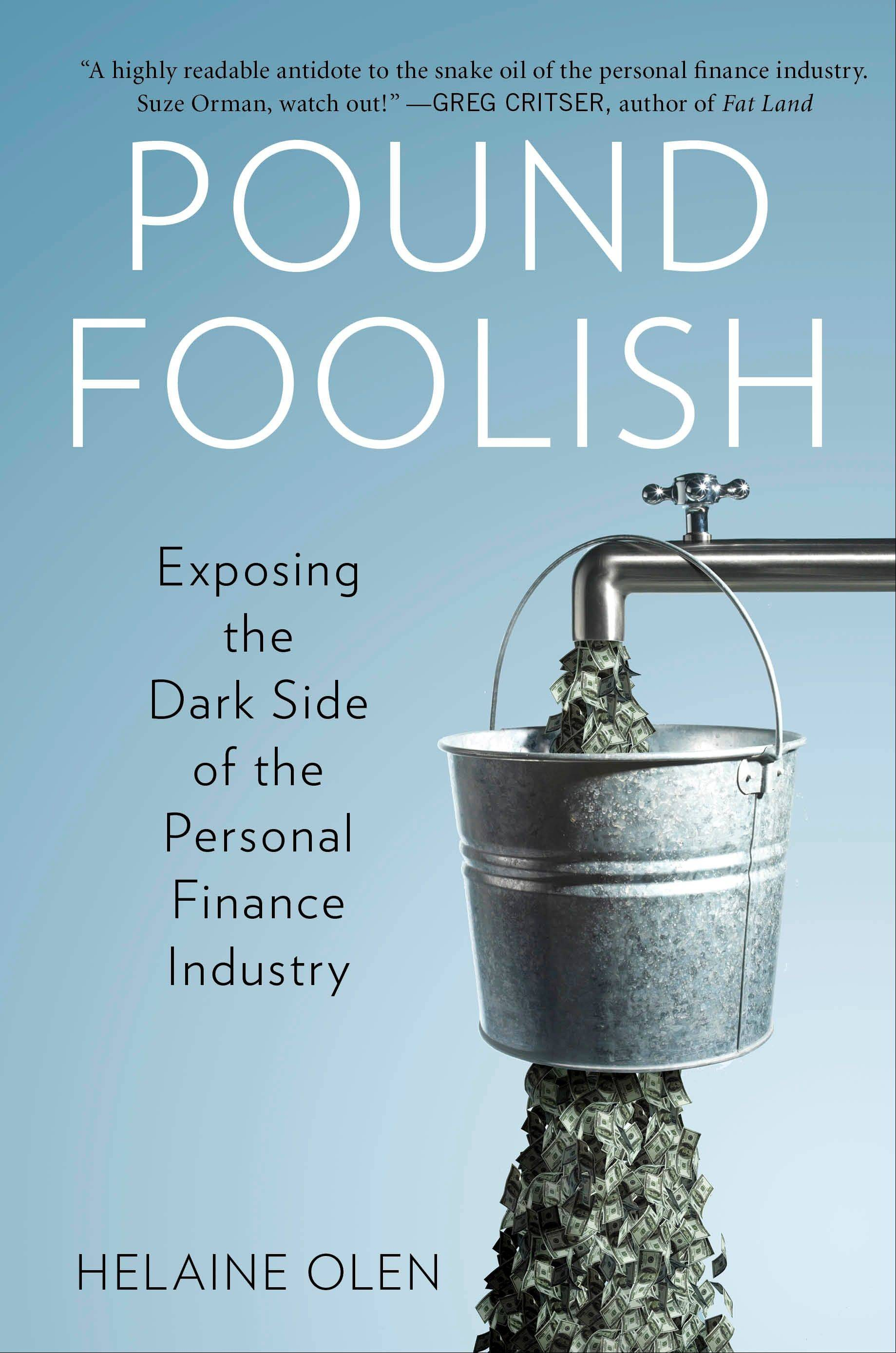 """Pound Foolish: Exposing the Dark Side of the Personal Finance Industry"" by Helaine Olen"