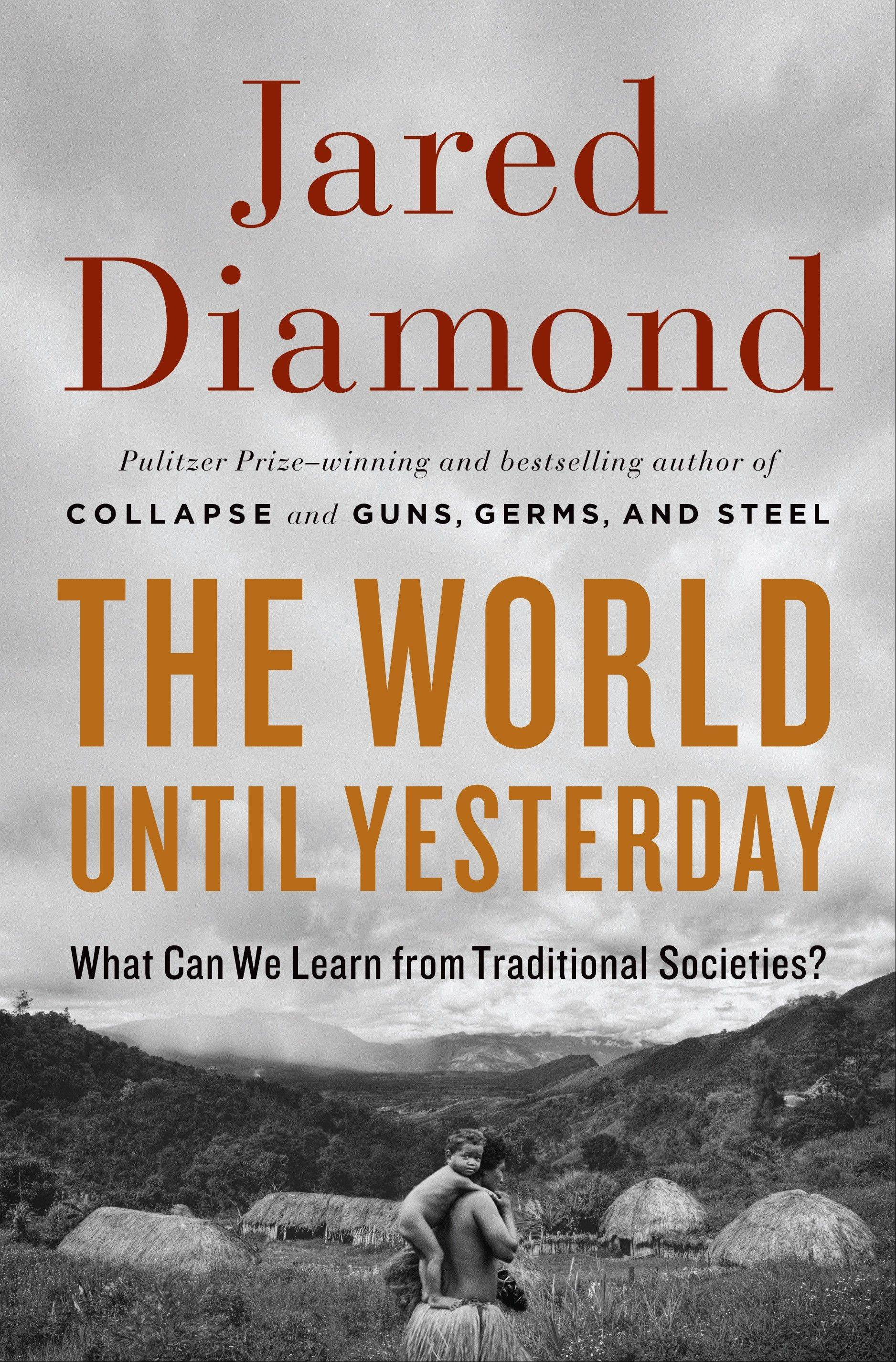"""The World Until Yesterday: What Can We Learn From Traditional Societies?"" by Jared Diamond"