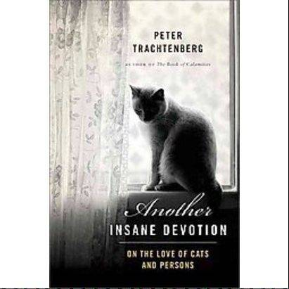 "Peter Trachtenberg's ""Another Insane Devotion"" is a cat memoir."