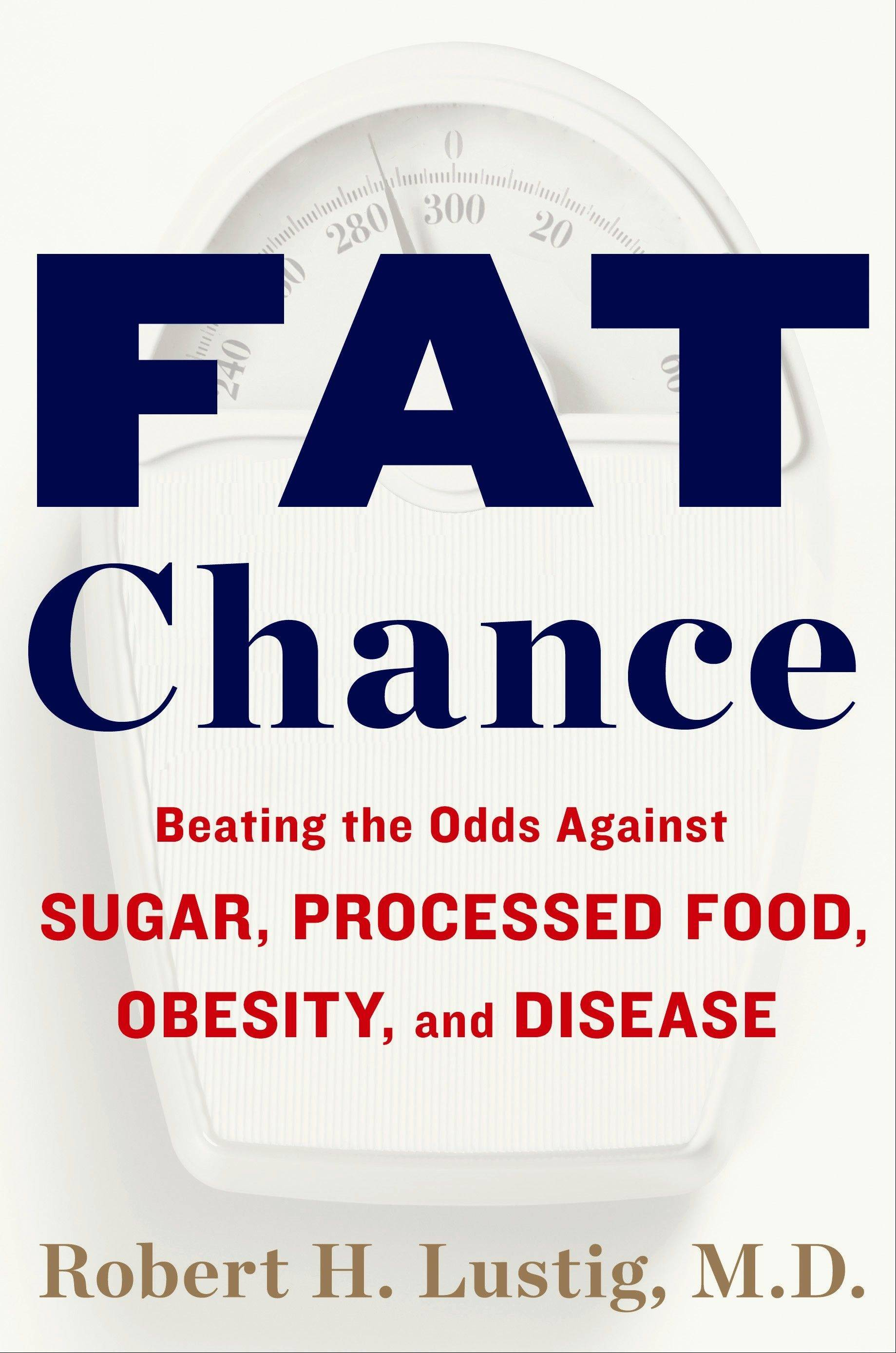 """Fat Chance: Beating the Odds Against Sugar, Processed Foods, and Disease"" by Dr. Robert Lustig"