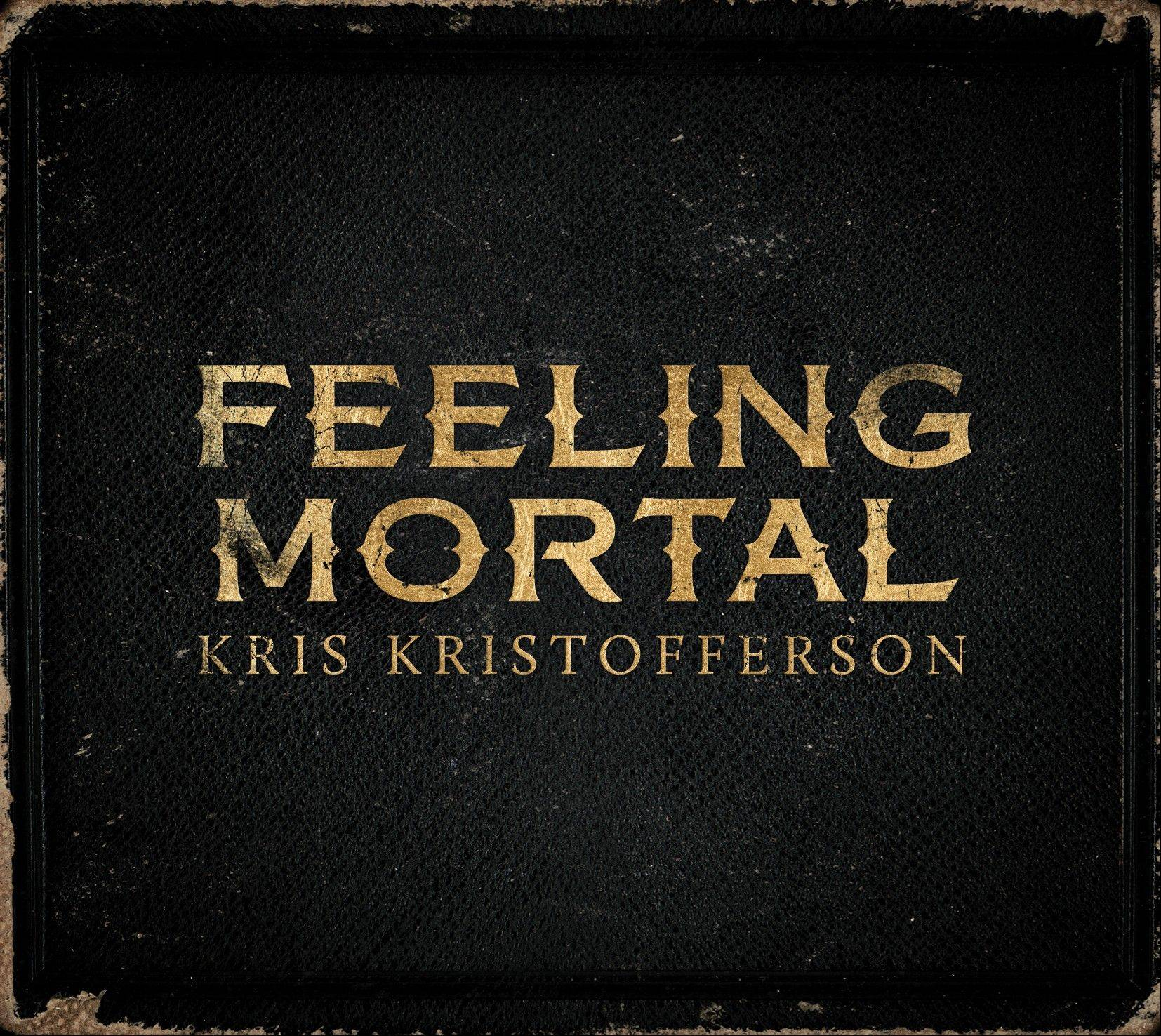 """Feeling Mortal"" by Kris Kristofferson"